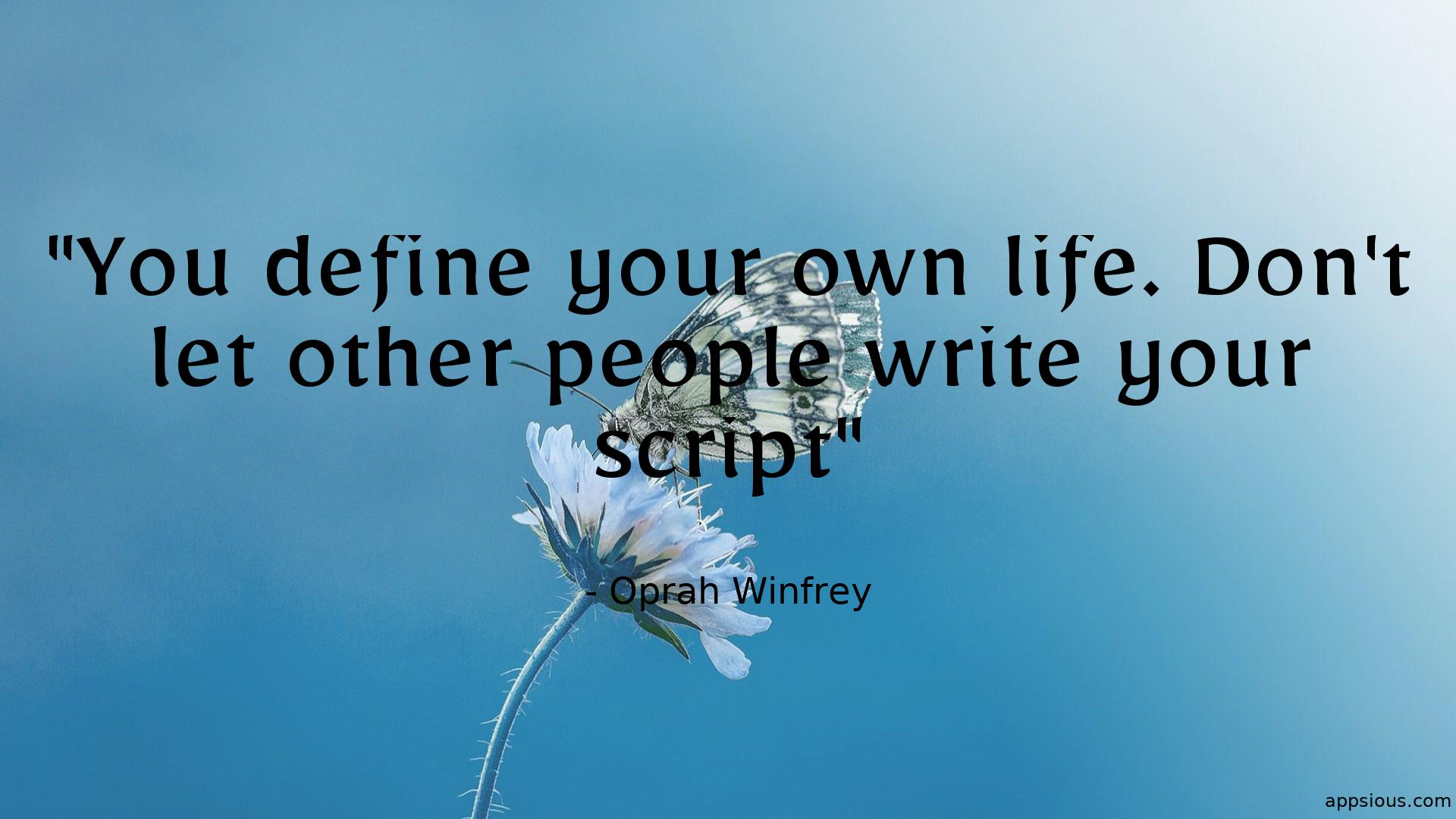 You define your own life. Don't let other people write your script
