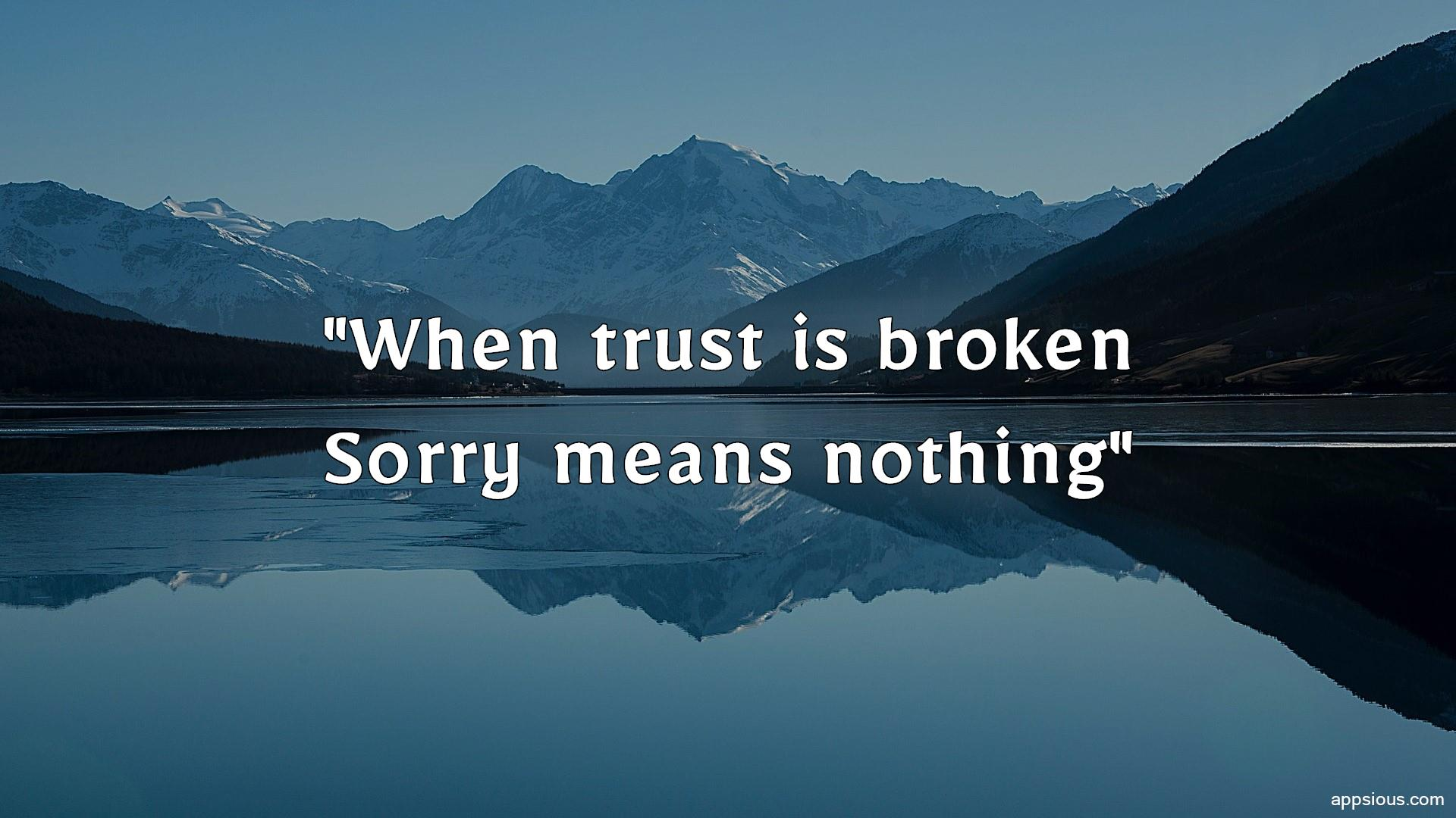 When trust is broken, Sorry means nothing