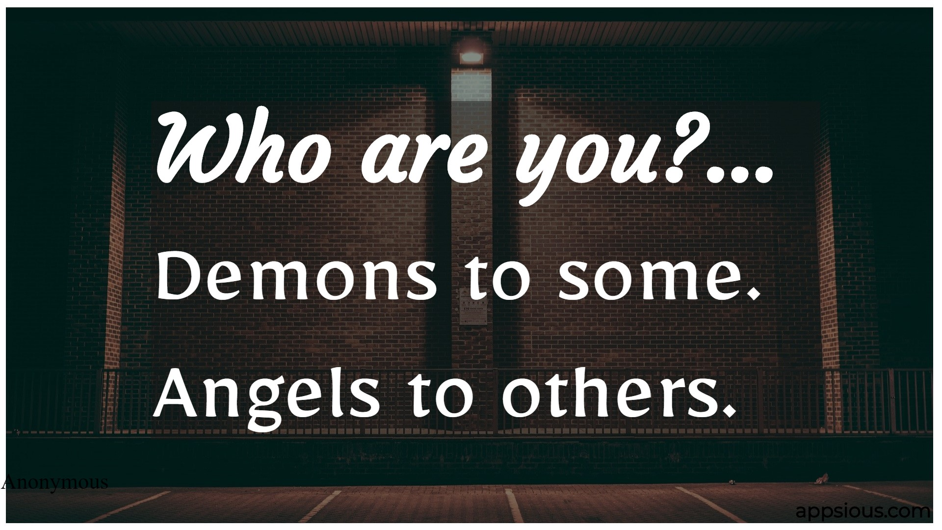 Who are you?... Demons to some. Angels to others.