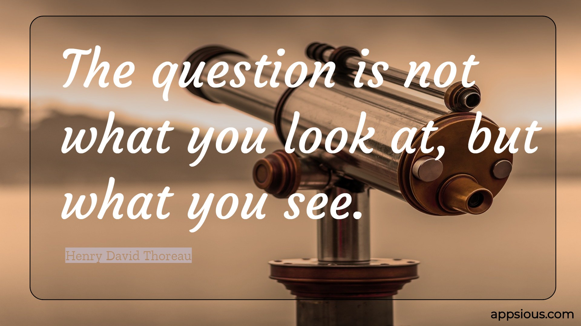 The question is not what you look at, but what you see.