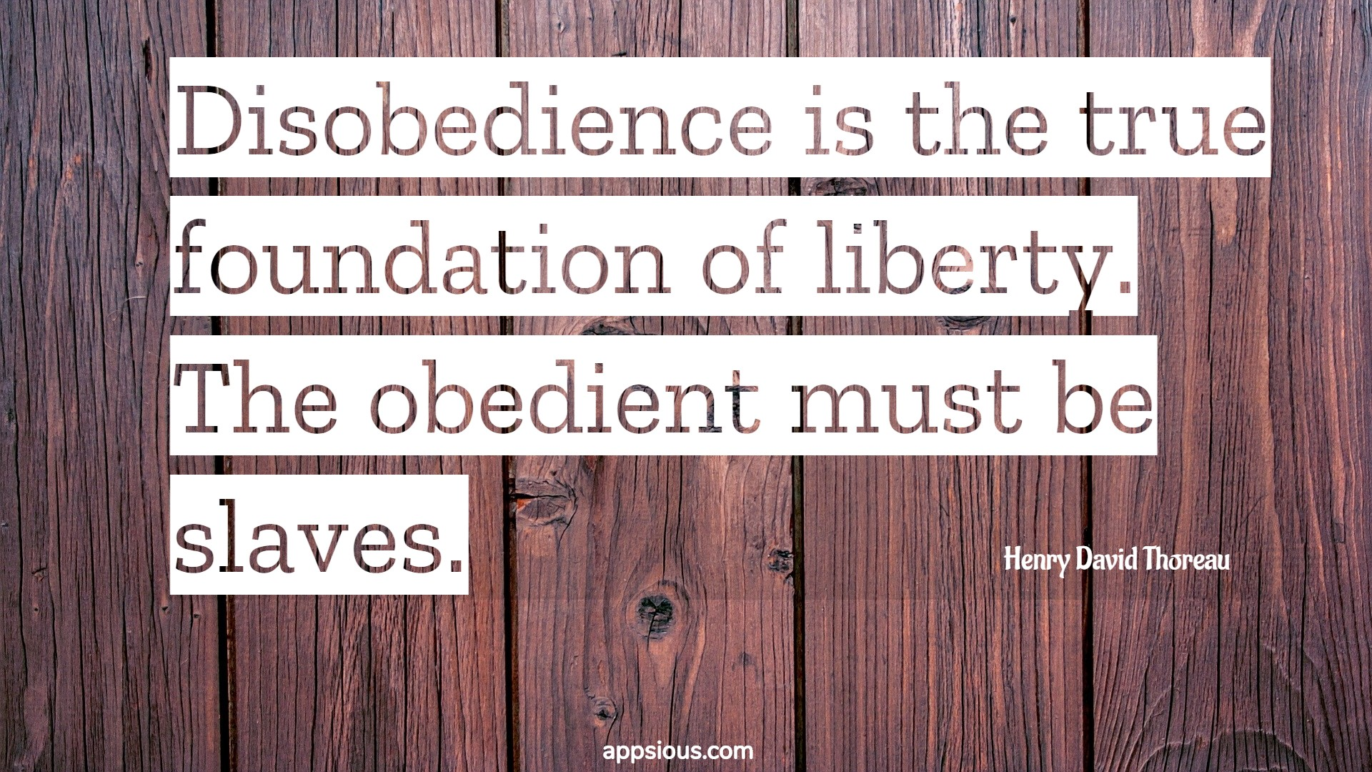 Disobedience is the true foundation of liberty. The obedient must be slaves.