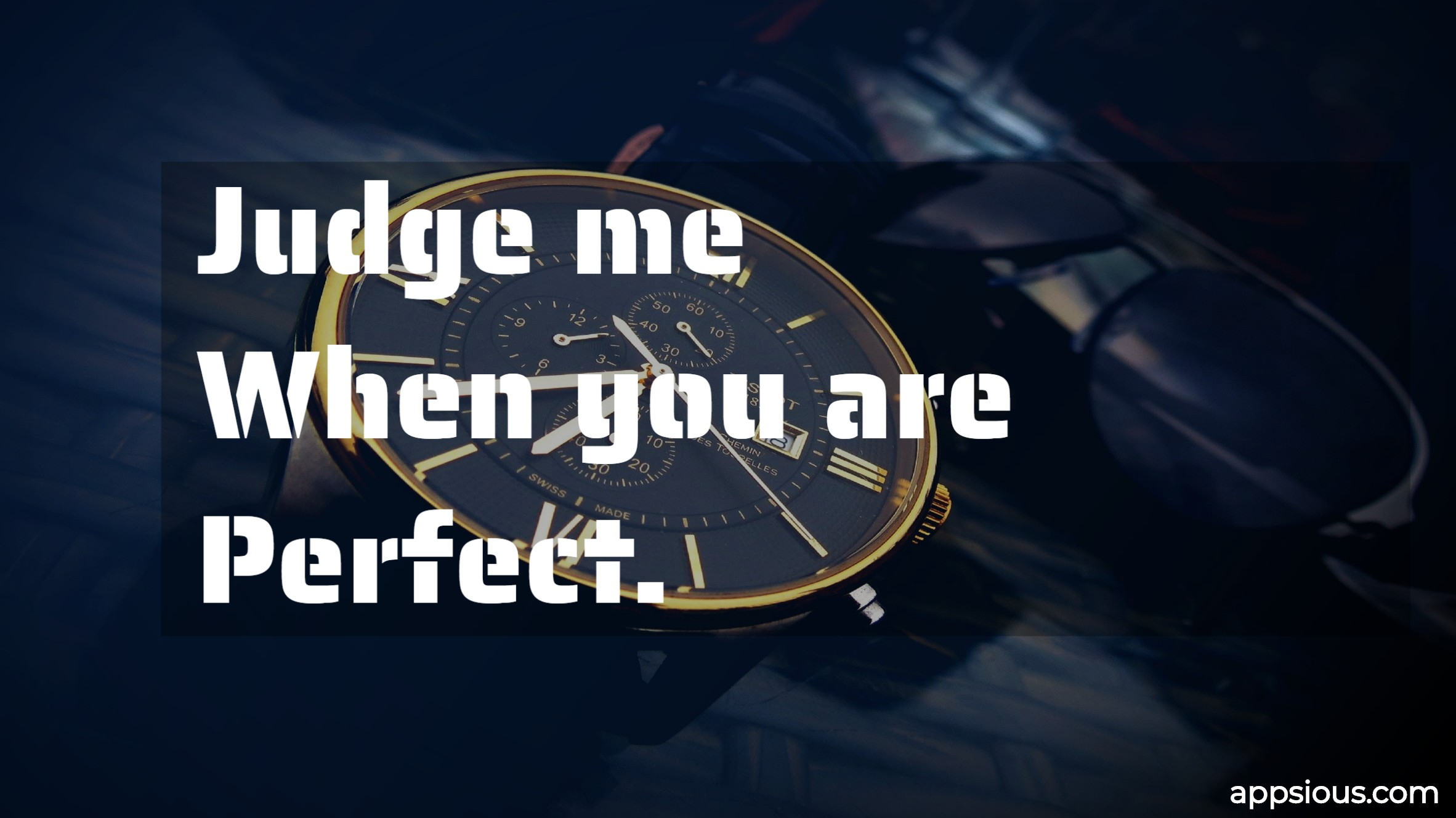 Judge me when you are perfect.