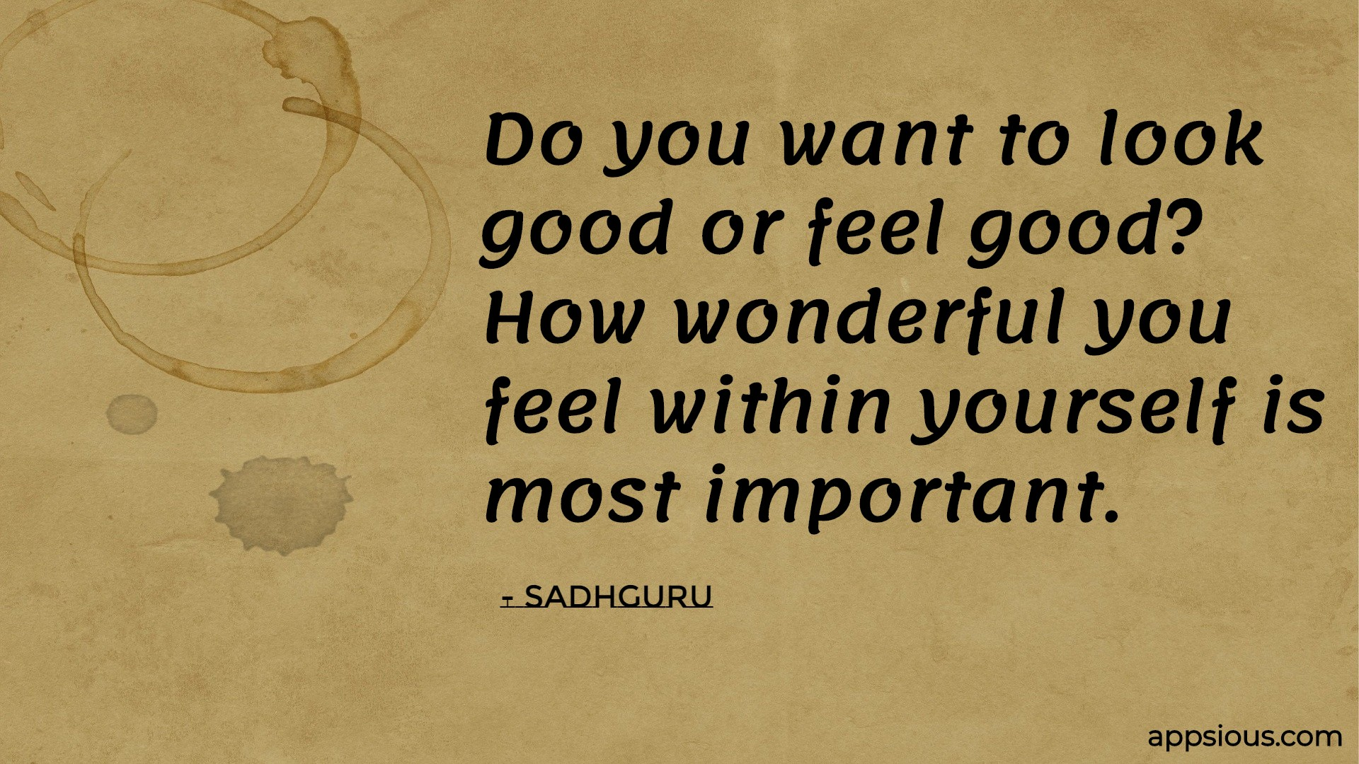 Do you want to look good or feel good? How wonderful you feel within yourself is most important.