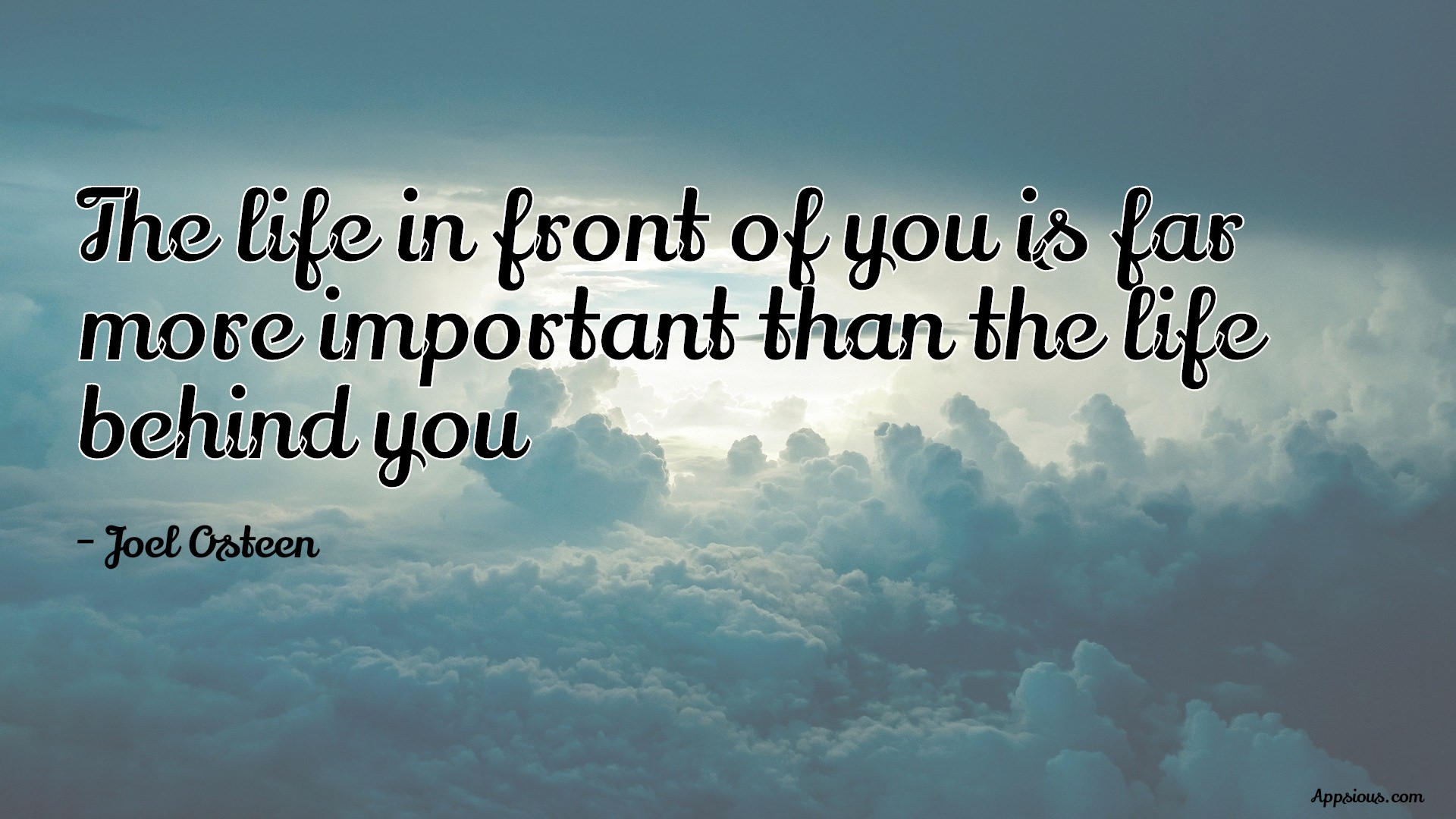 The life in front of you is far more important than the life behind you