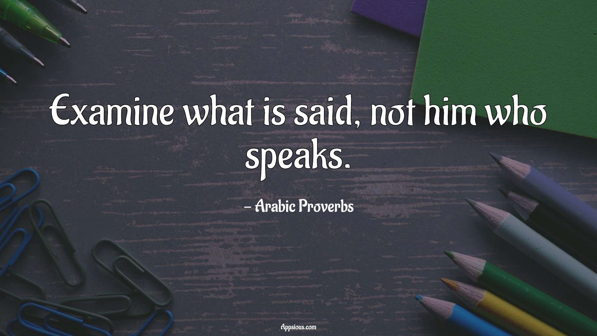 Examine what is said, not him who speaks.