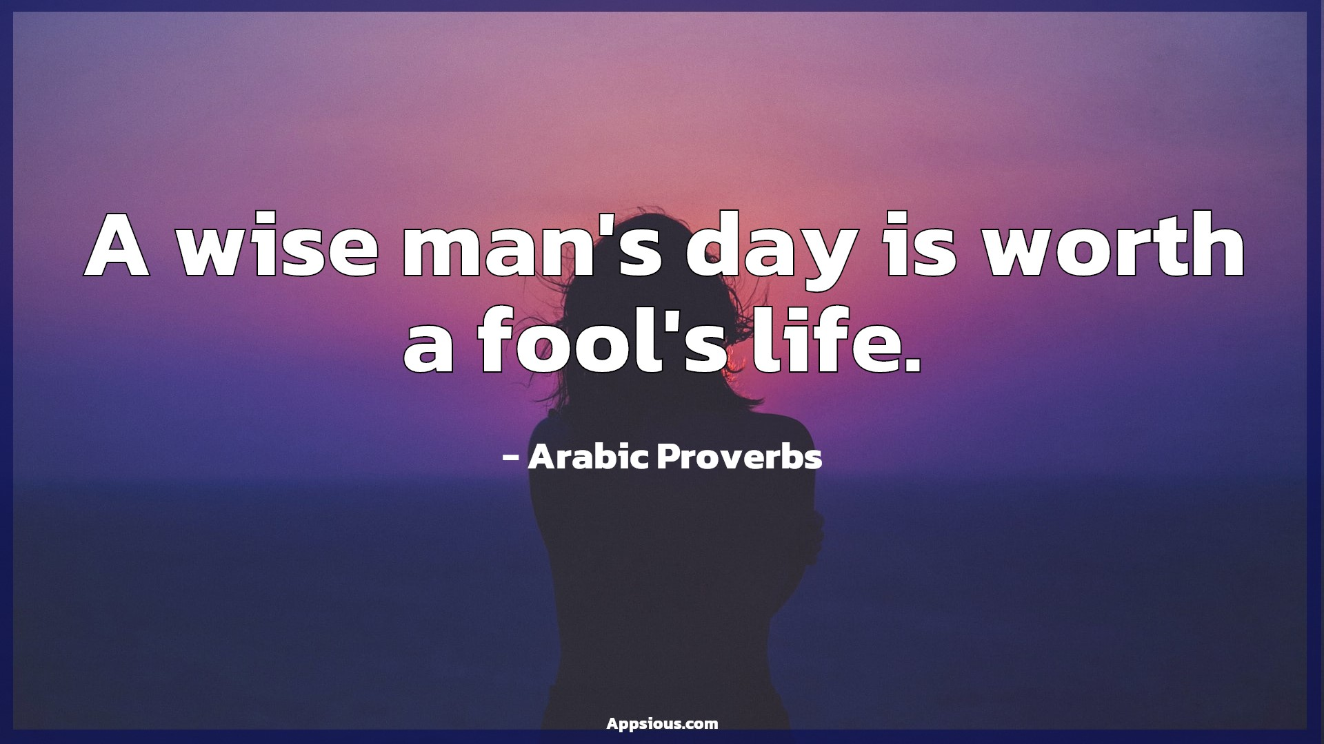 A wise man's day is worth a fool's life.