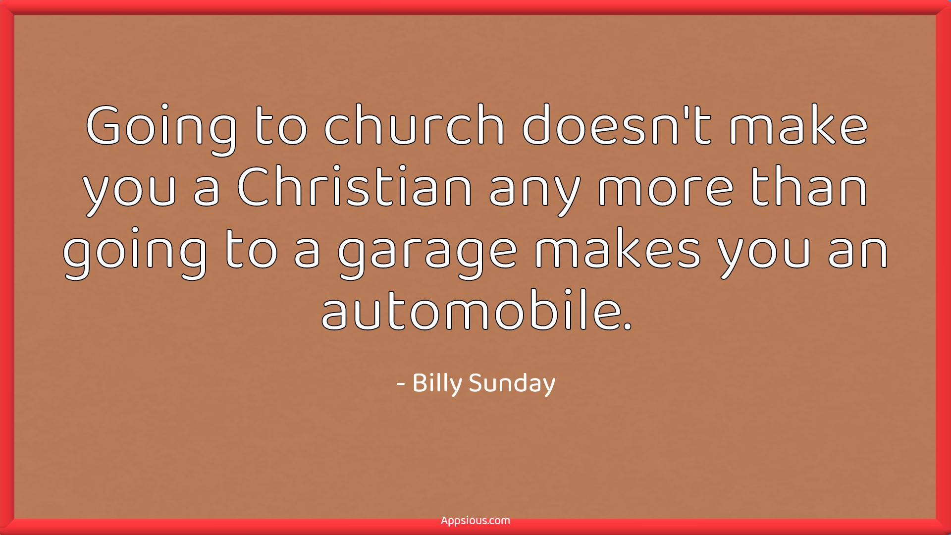 Going to church doesn't make you a Christian any more than going to a garage makes you an automobile.