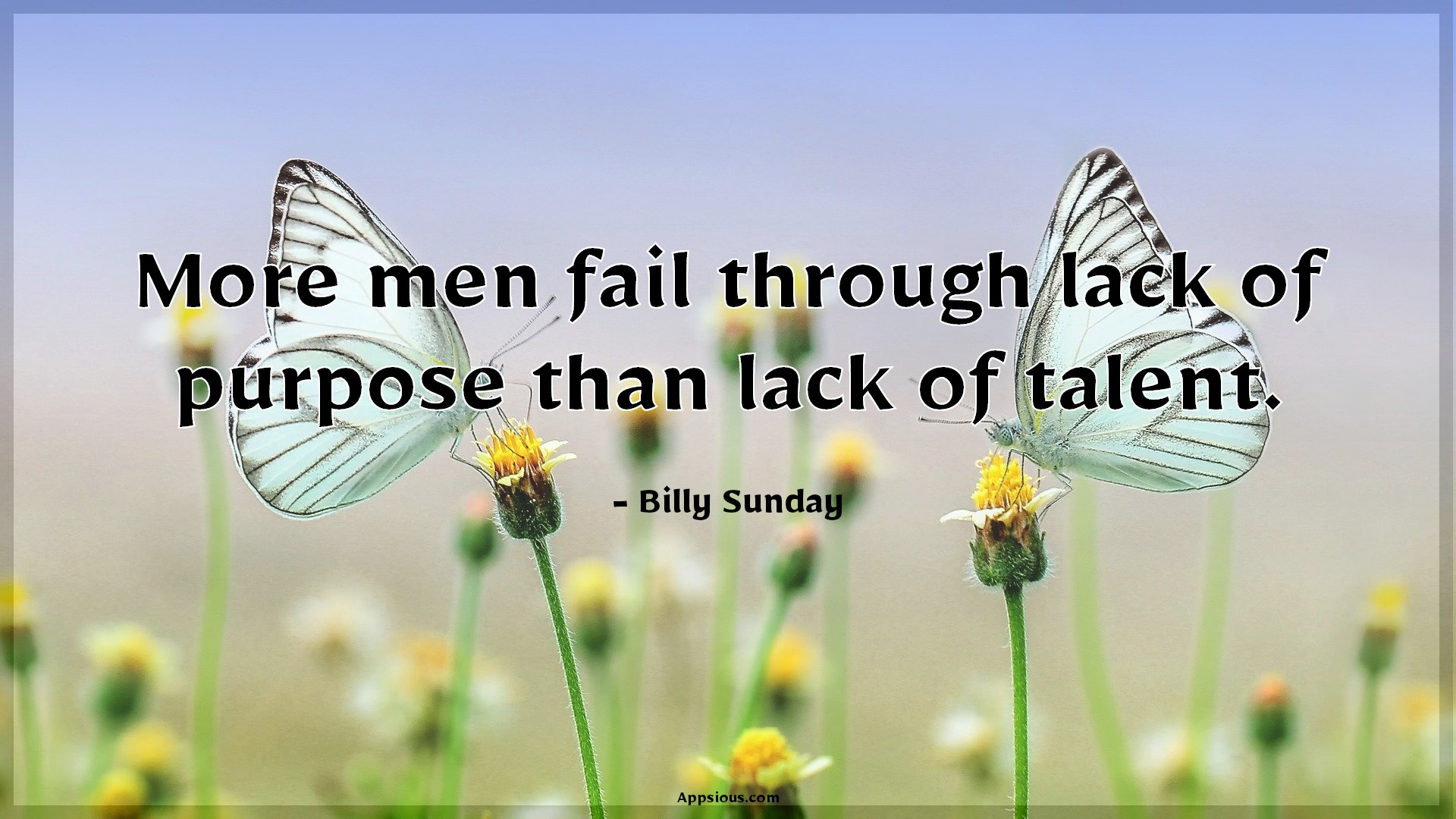 More men fail through lack of purpose than lack of talent.