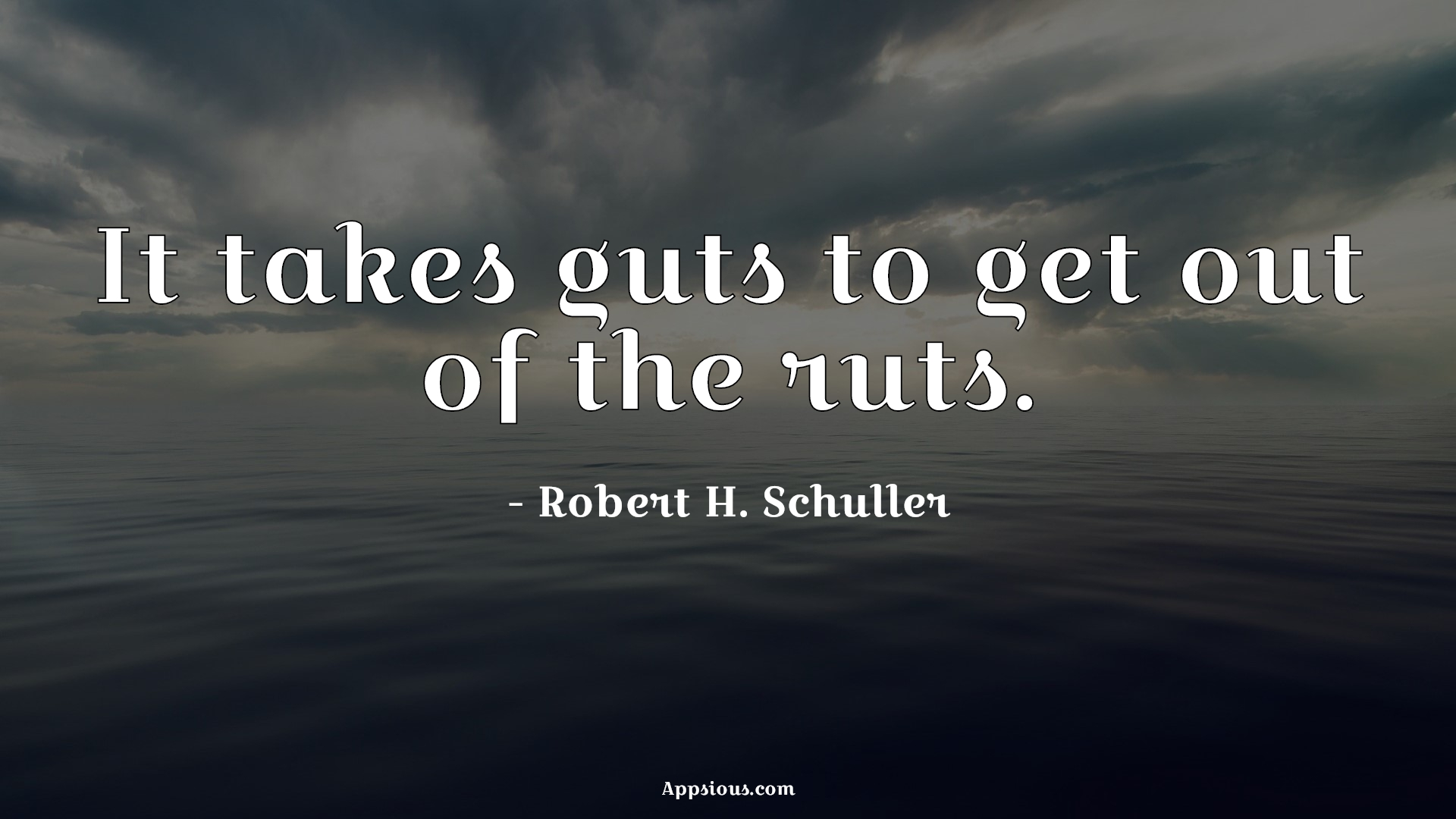 It takes guts to get out of the ruts.