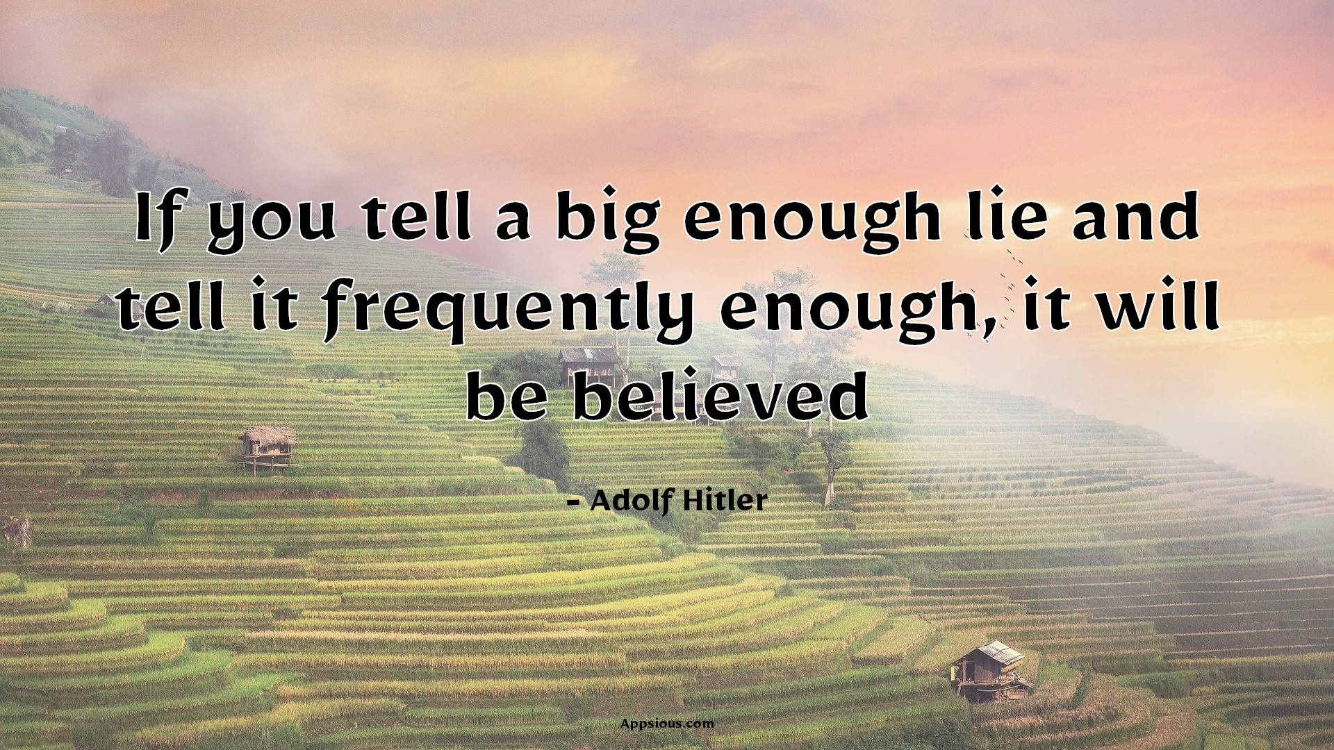 If you tell a big enough lie and tell it frequently enough, it will be believed