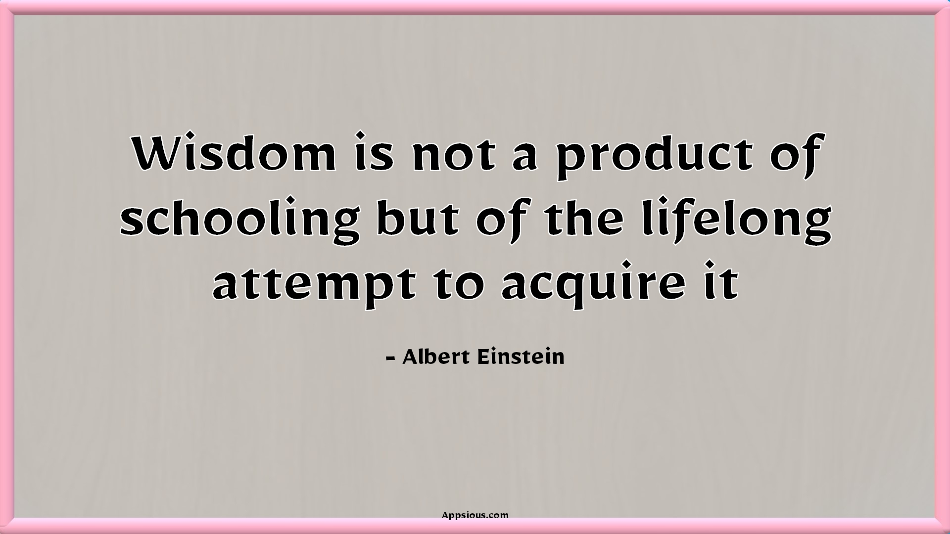Wisdom is not a product of schooling but of the lifelong attempt to acquire it