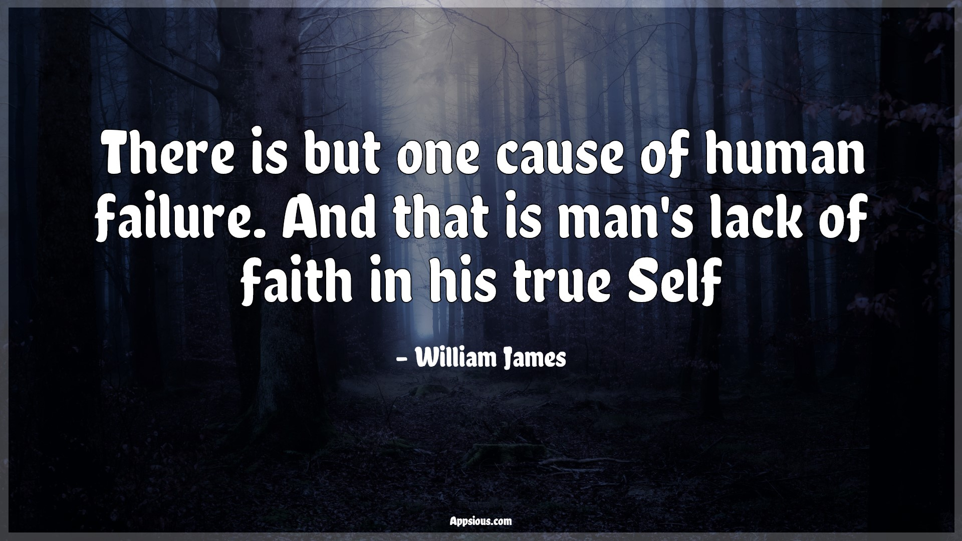 There is but one cause of human failure. And that is man's lack of faith in his true Self