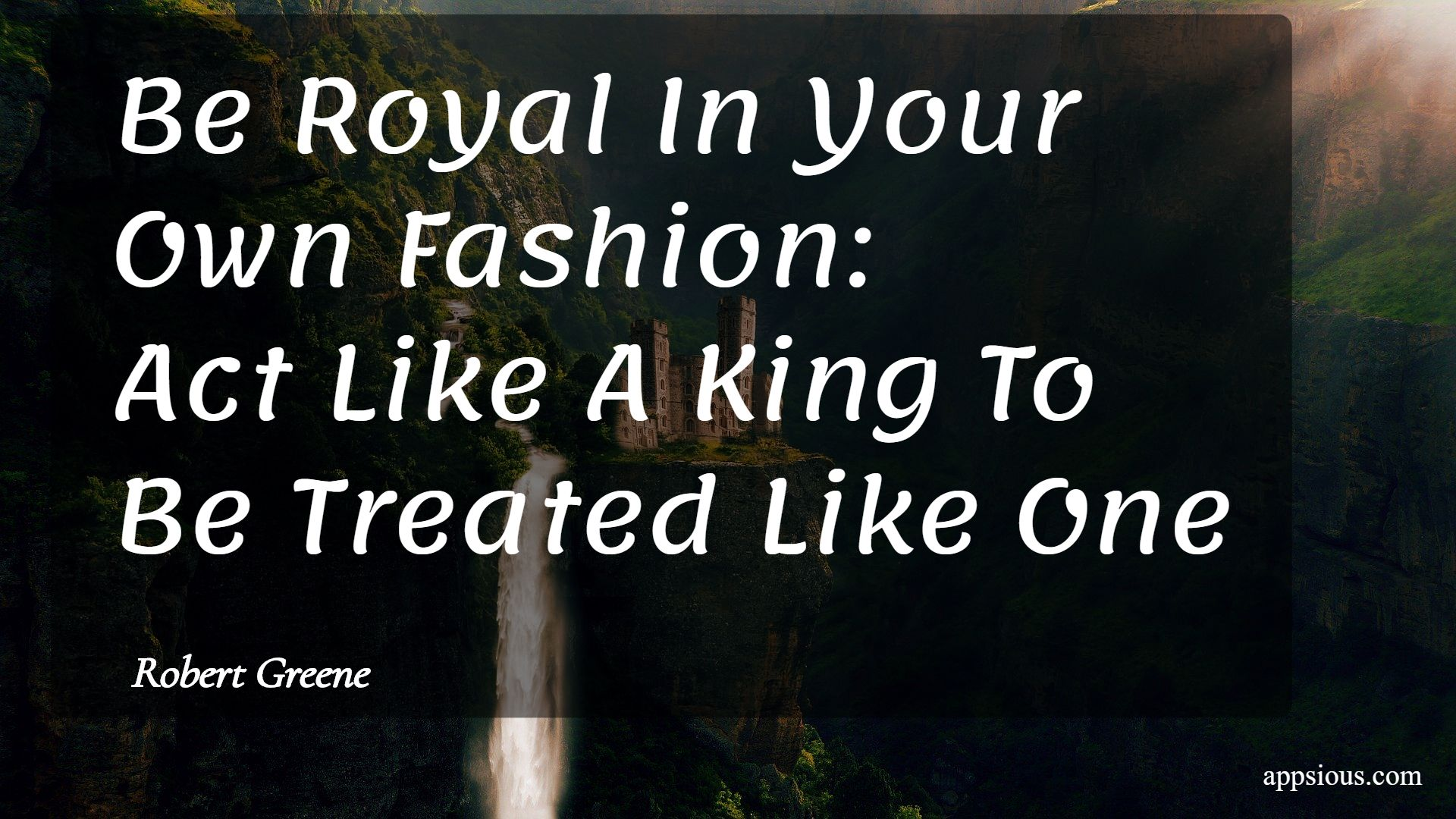 Be Royal In Your Own Fashion: Act Like A King To Be Treated Like One