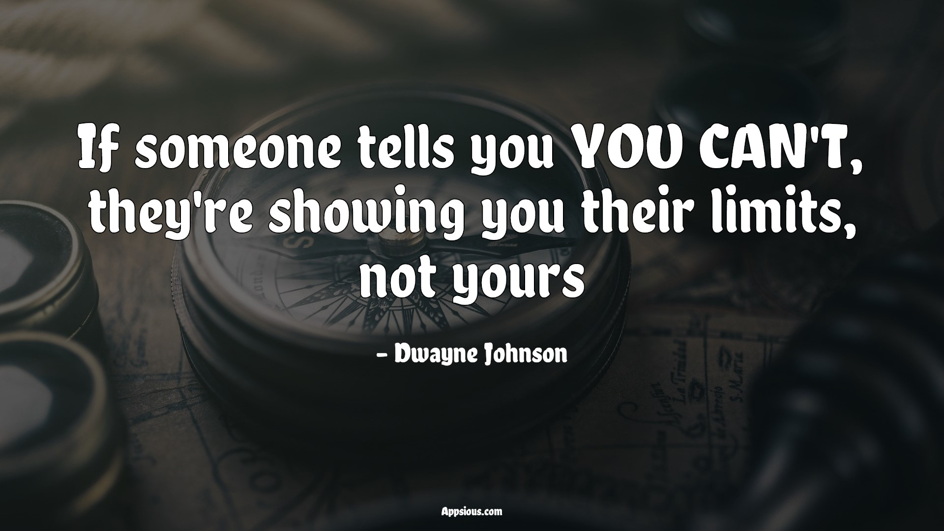 If someone tells you YOU CAN'T, they're showing you their limits, not yours