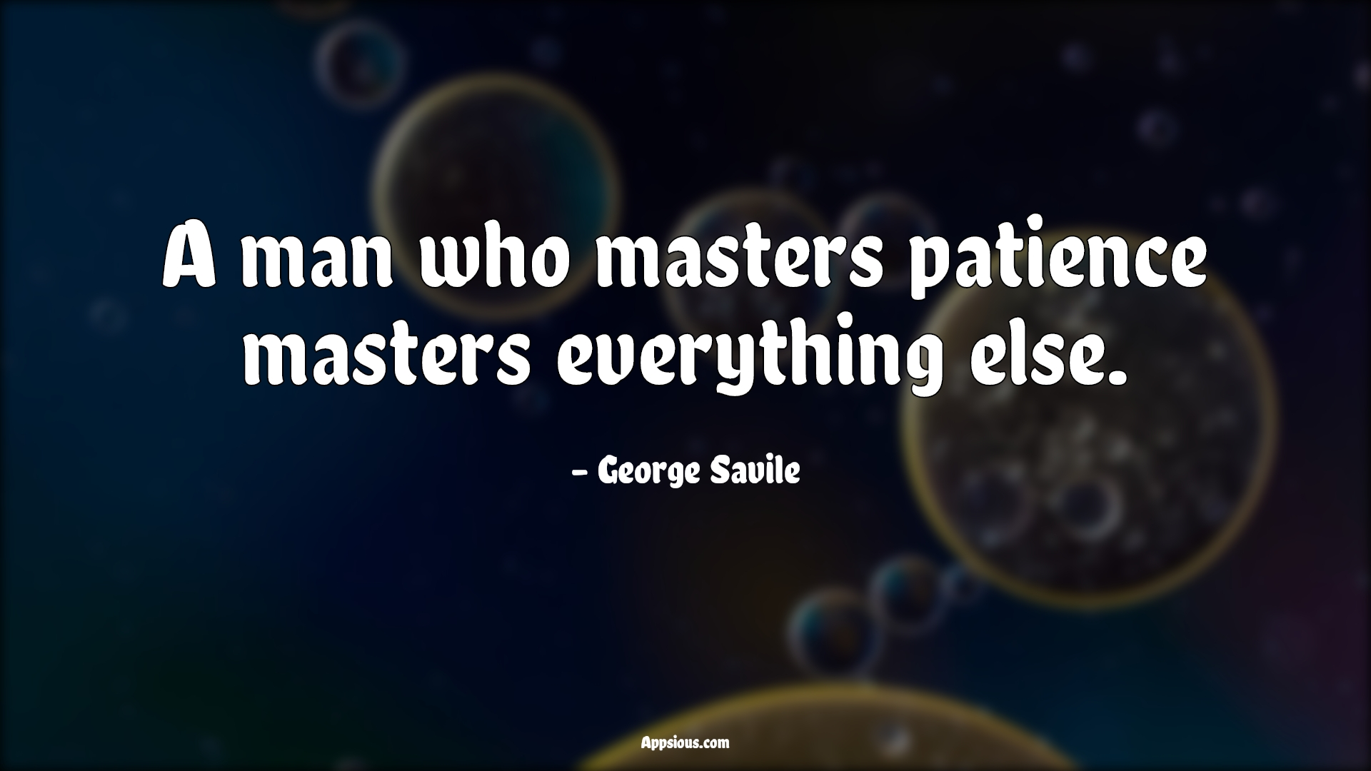 A man who masters patience masters everything else.