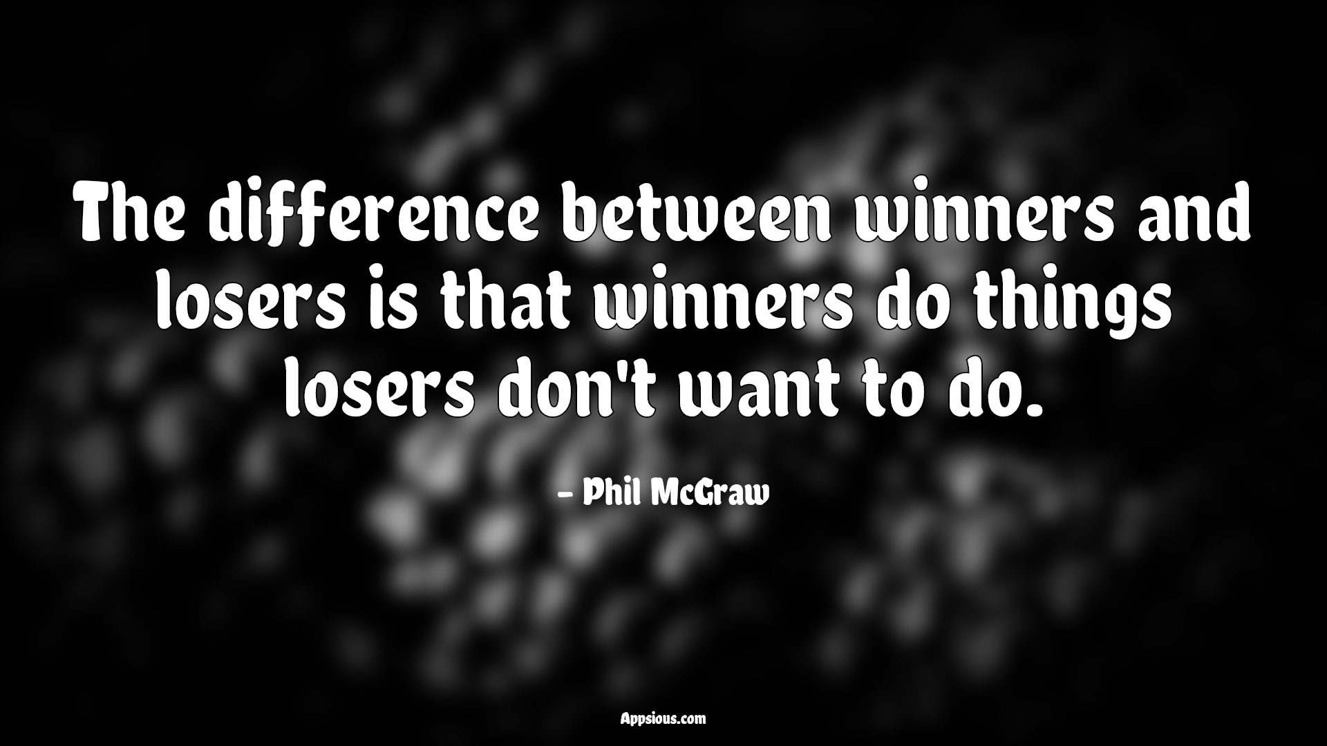 The difference between winners and losers is that winners do things losers don't want to do.