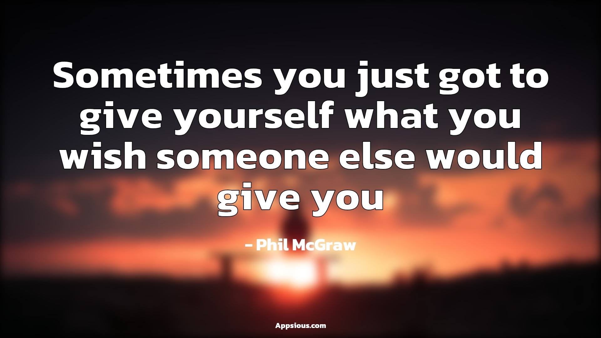 Sometimes you just got to give yourself what you wish someone else would give you