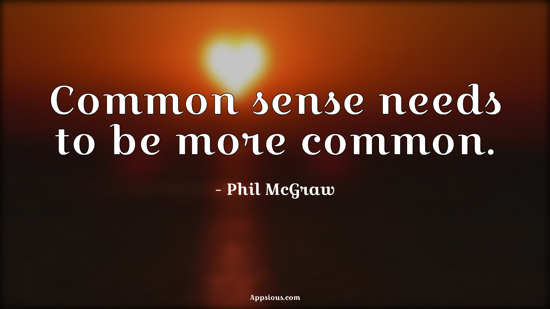 Common sense needs to be more common.