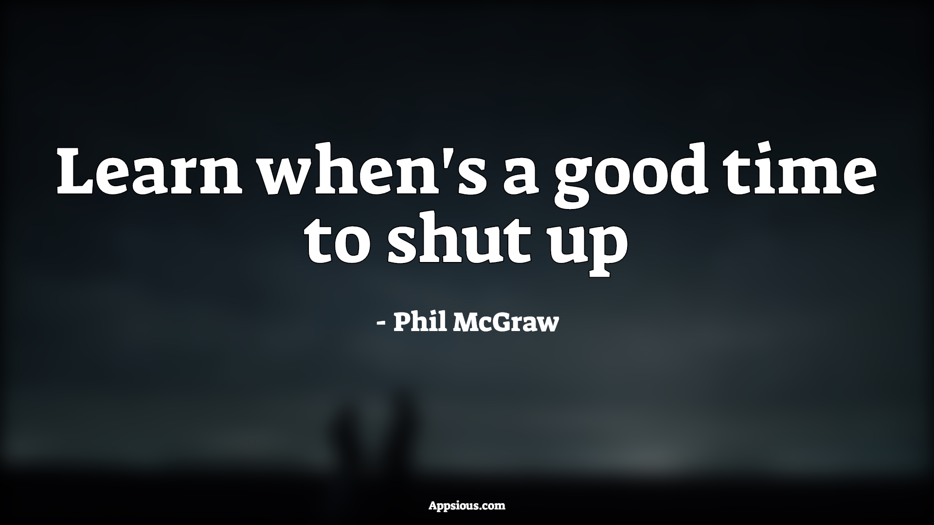 Learn when's a good time to shut up