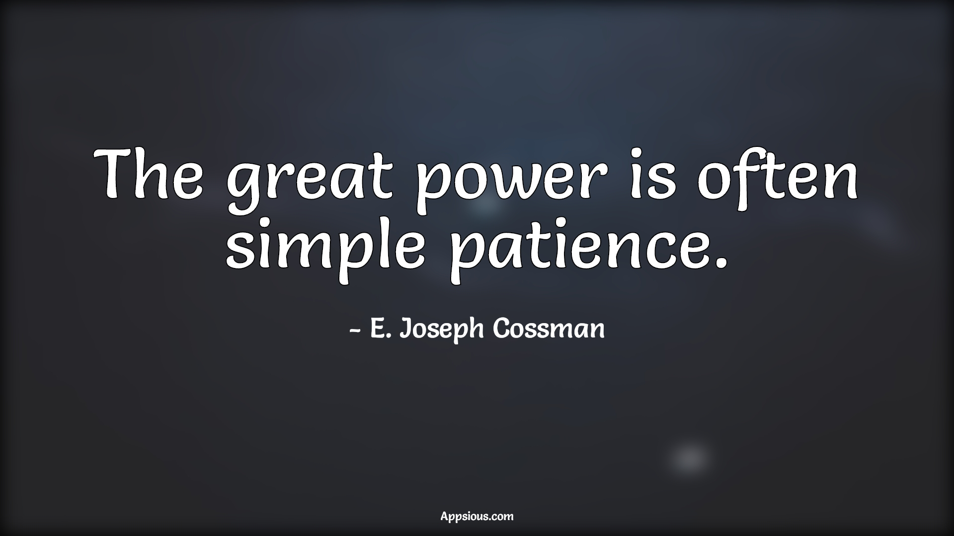 The great power is often simple patience.