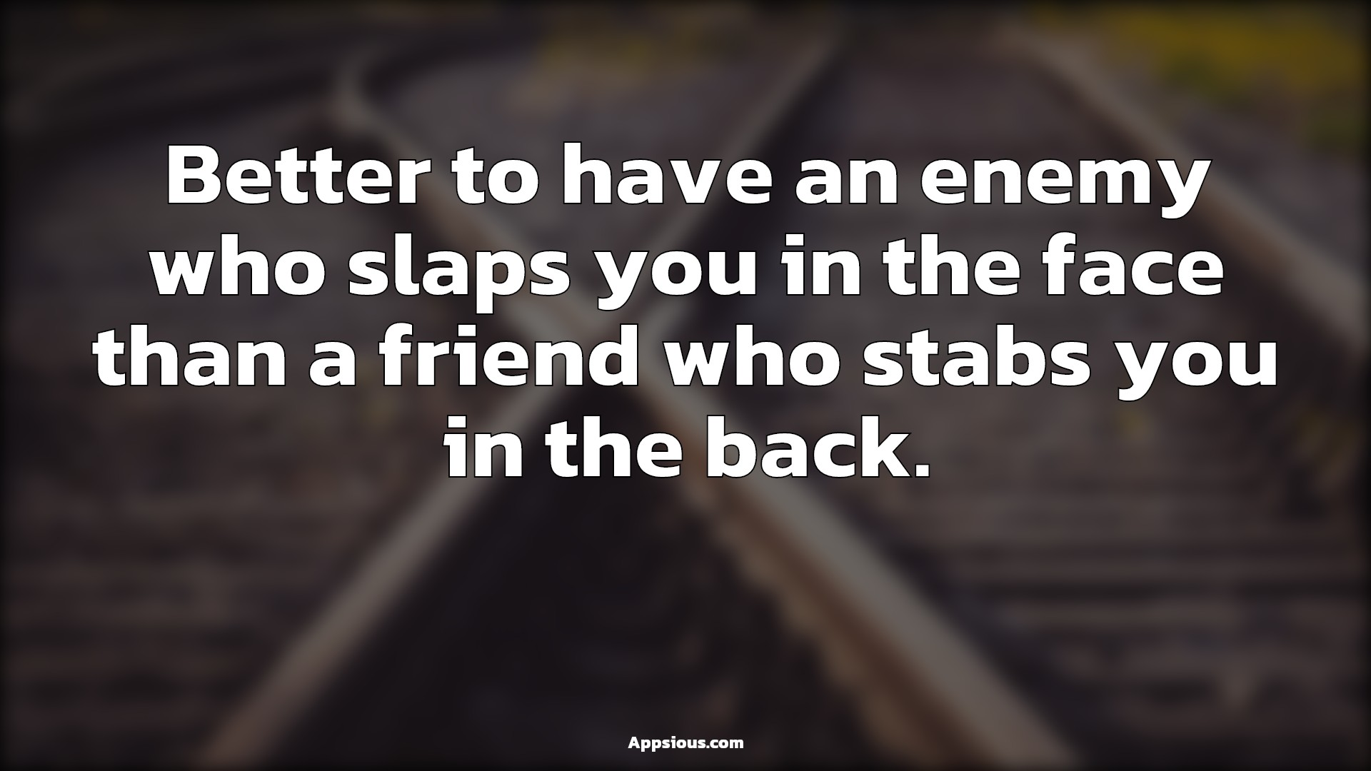 Better to have an enemy who slaps you in the face than a friend who stabs you in the back.