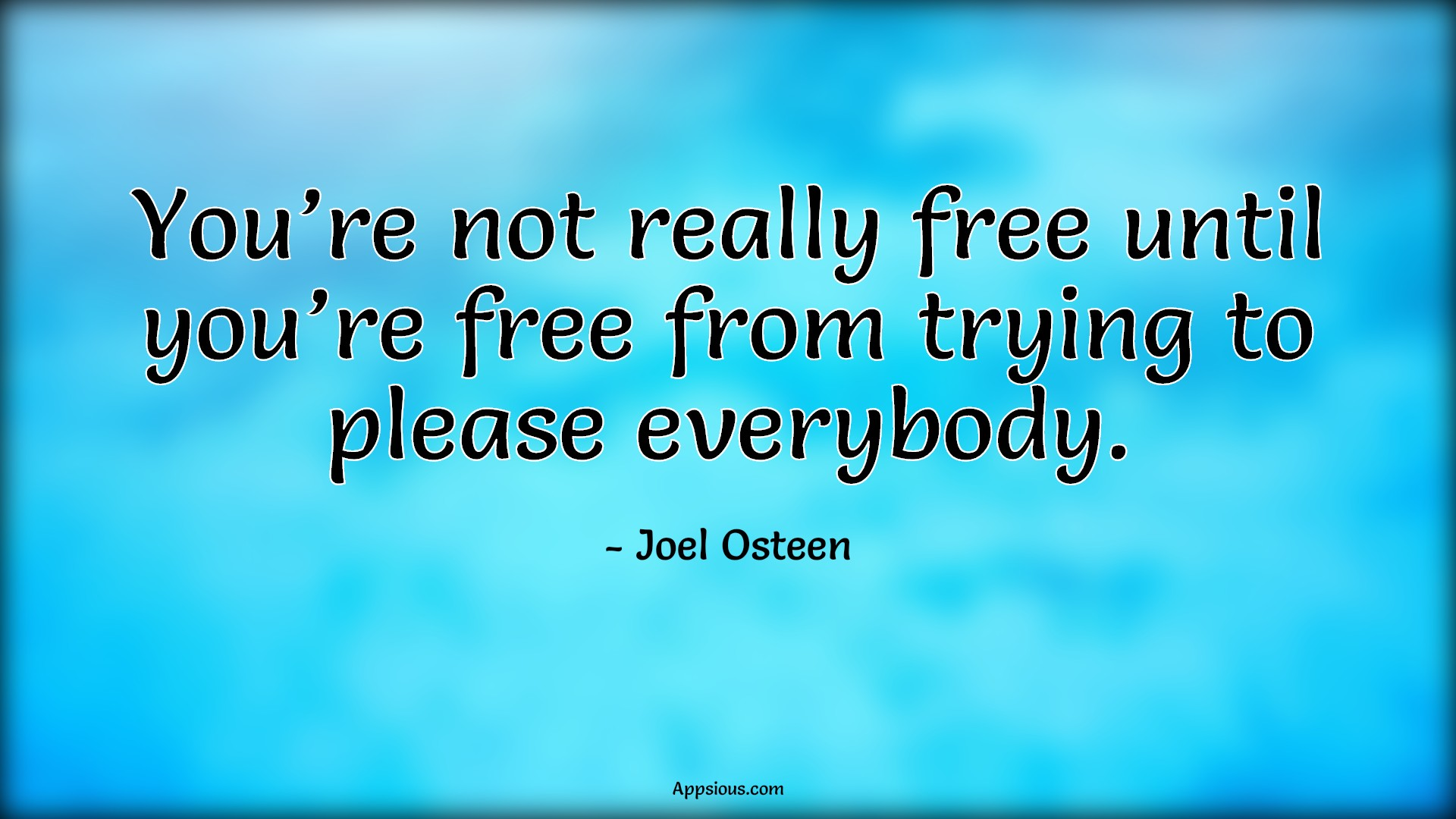 You're not really free until you're free from trying to please everybody.
