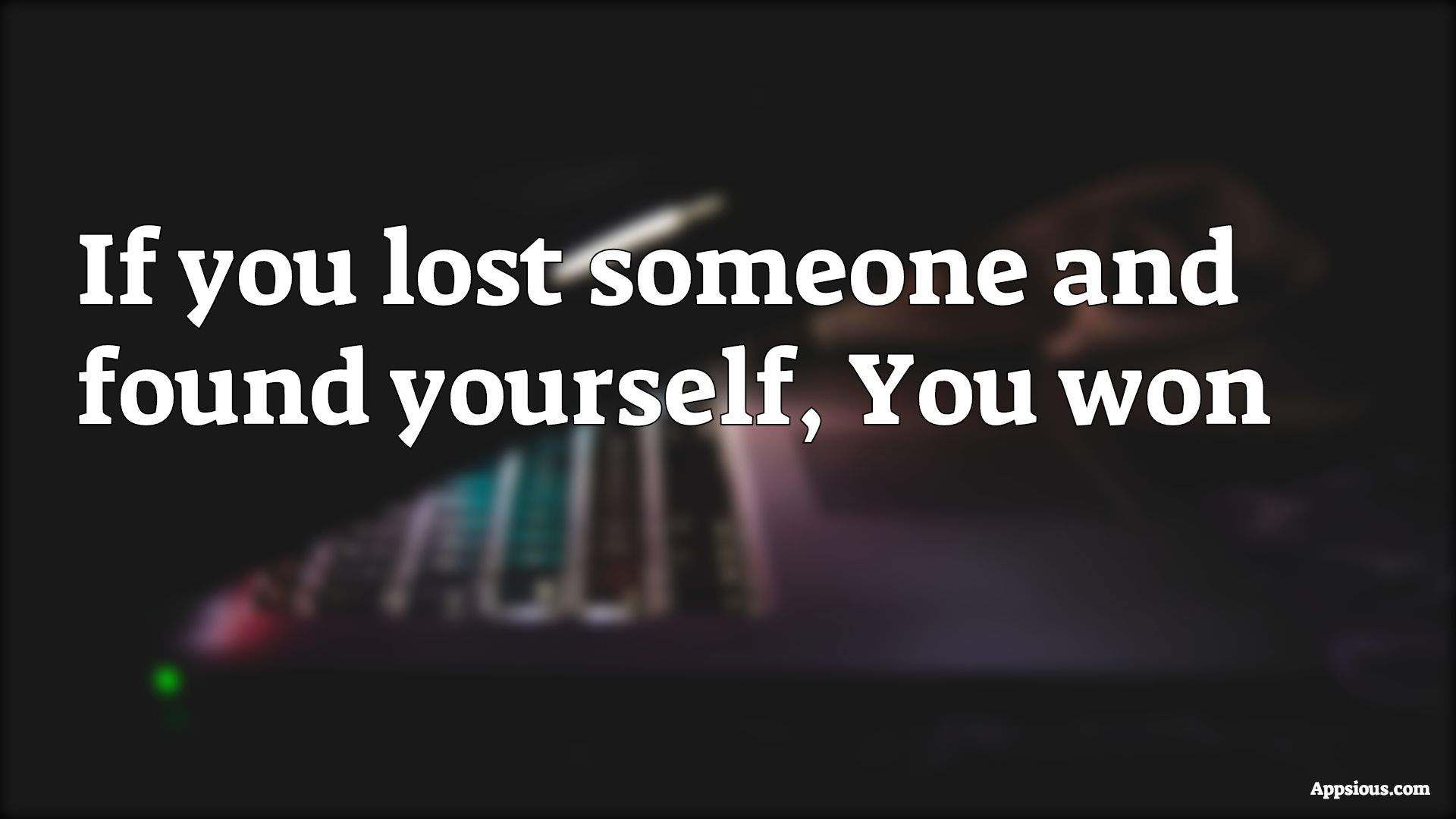 If you lost someone and found yourself, You won