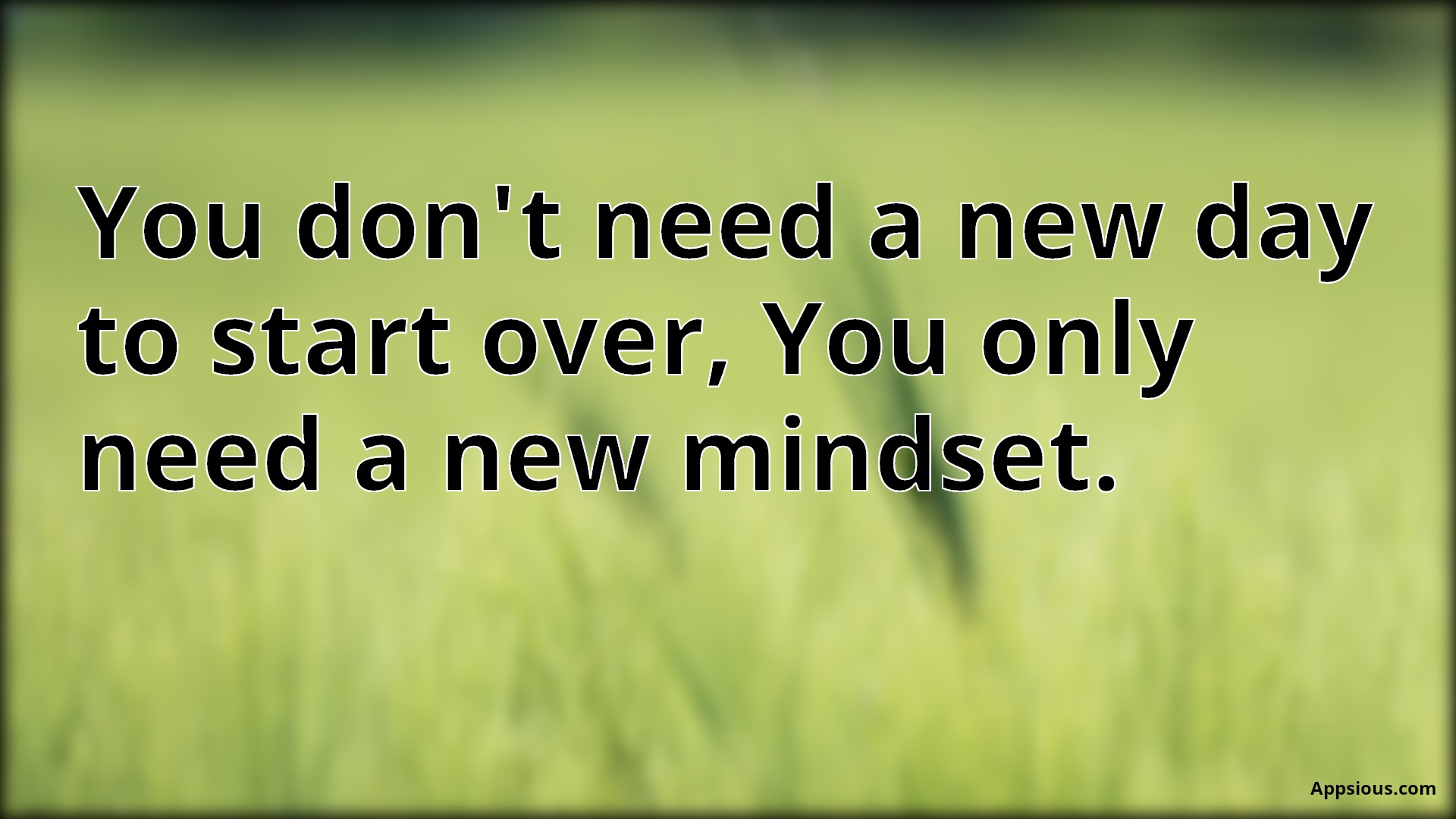 You don't need a new day to start over, You only need a new mindset.