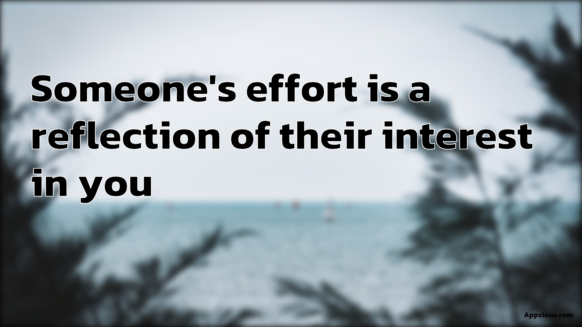 Someone's effort is a reflection of their interest in you
