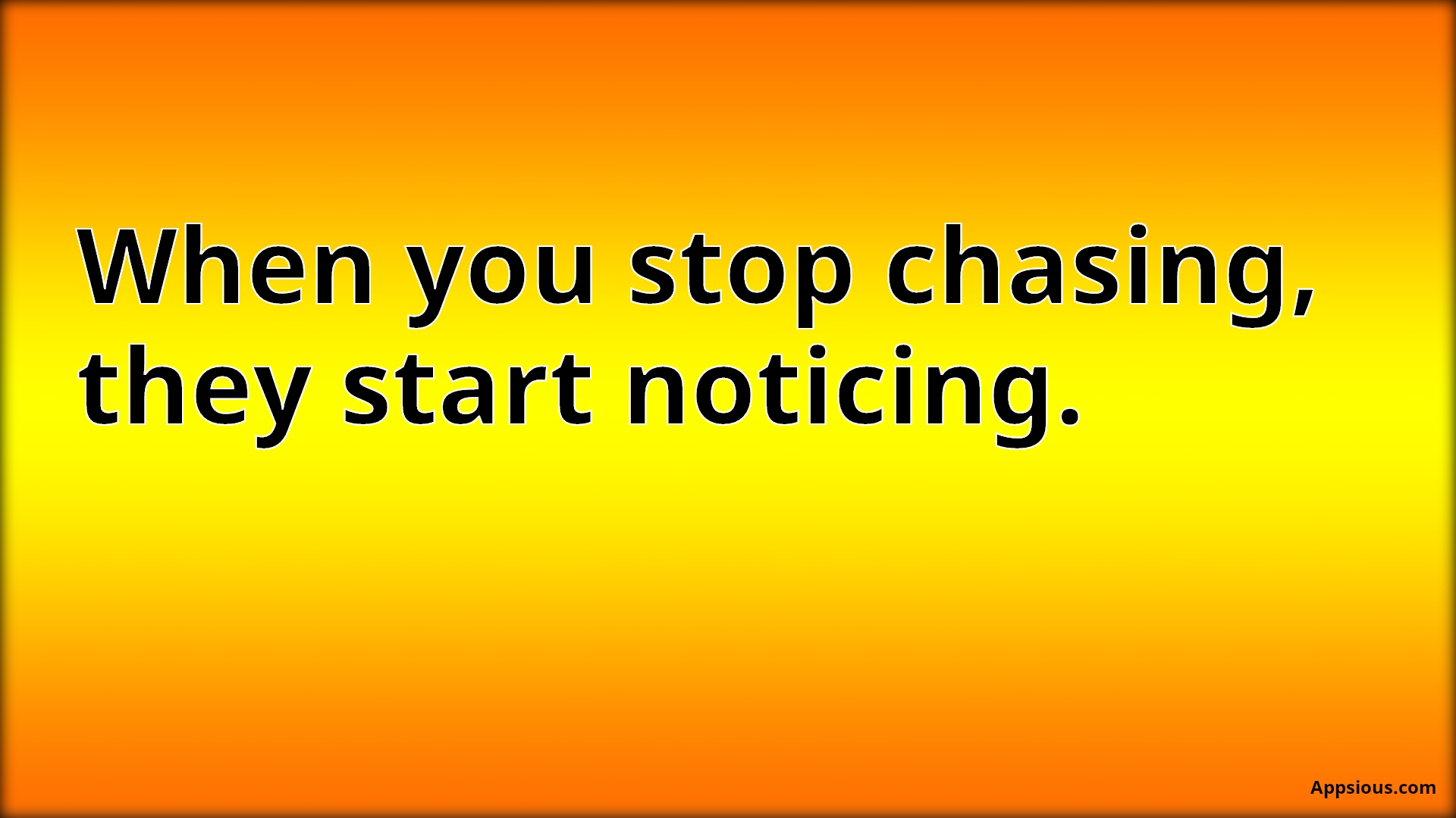 When you stop chasing, they start noticing.