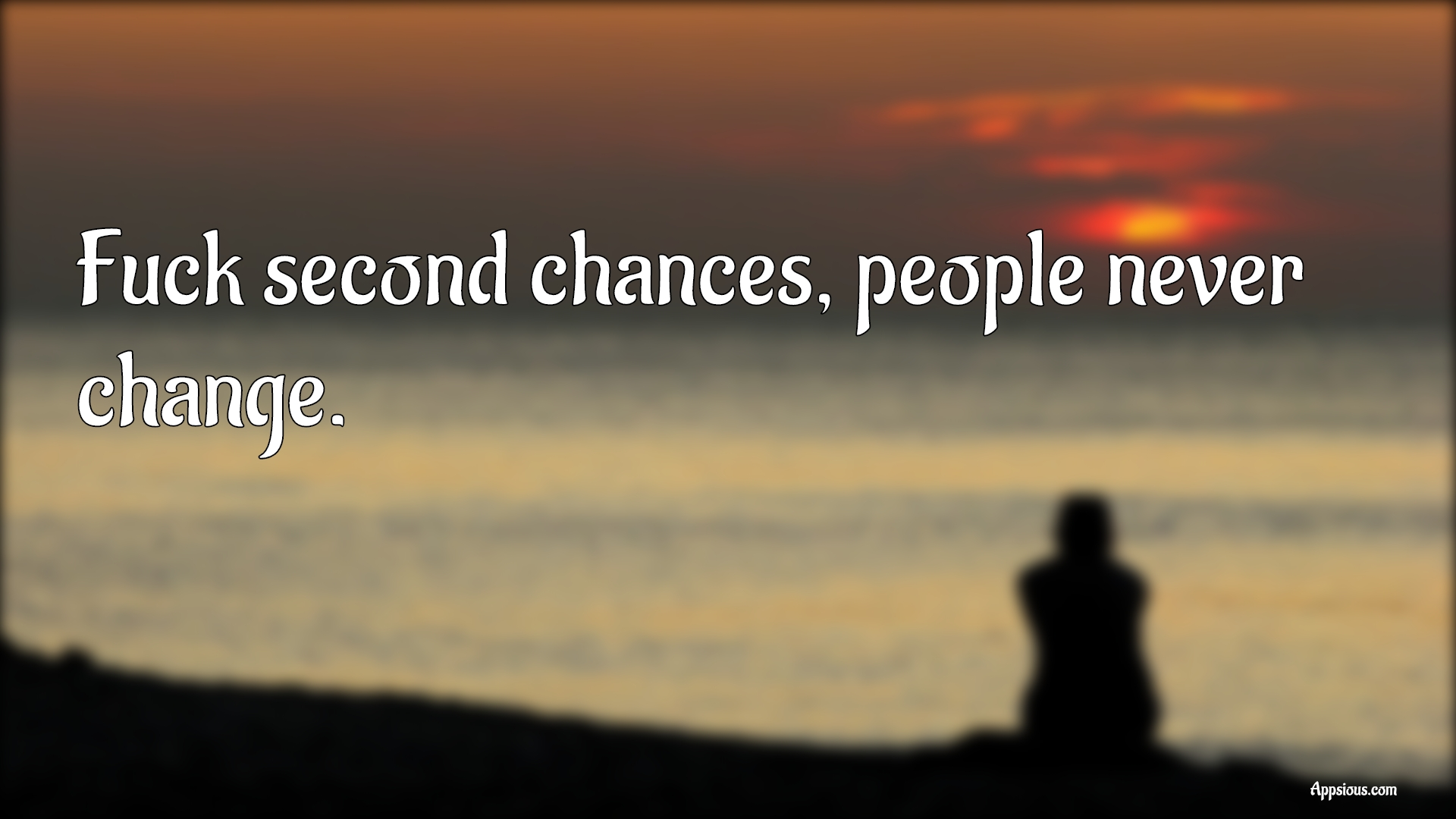Fuck second chances, people never change.