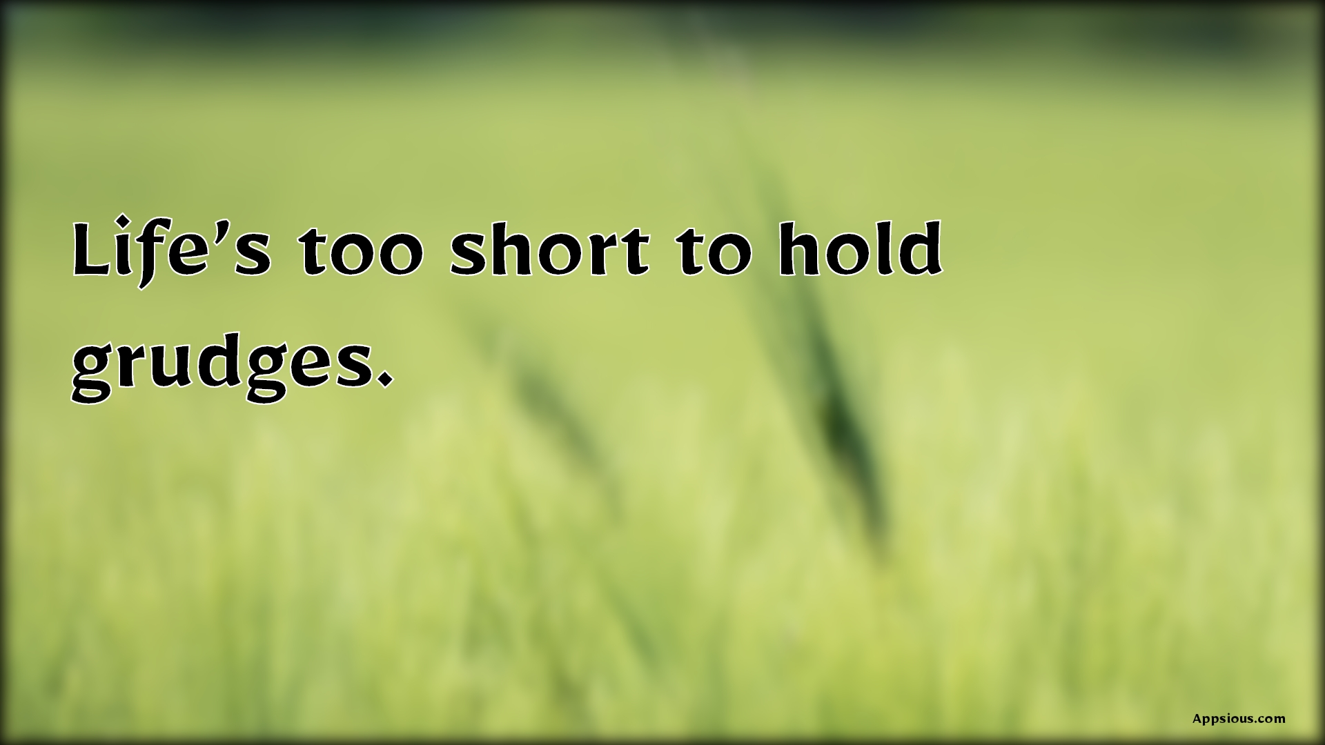 Life's too short to hold grudges.
