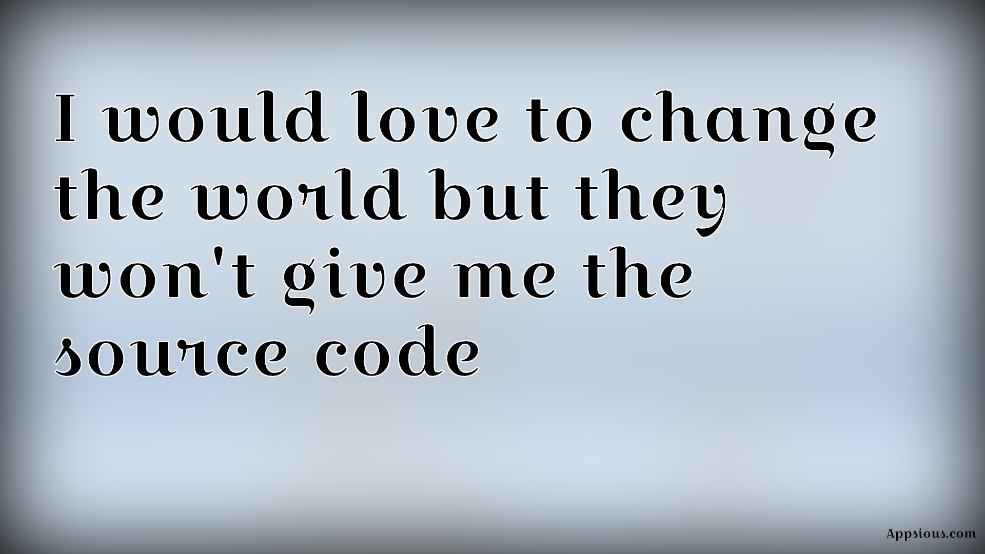 I would love to change the world but they won't give me the source code