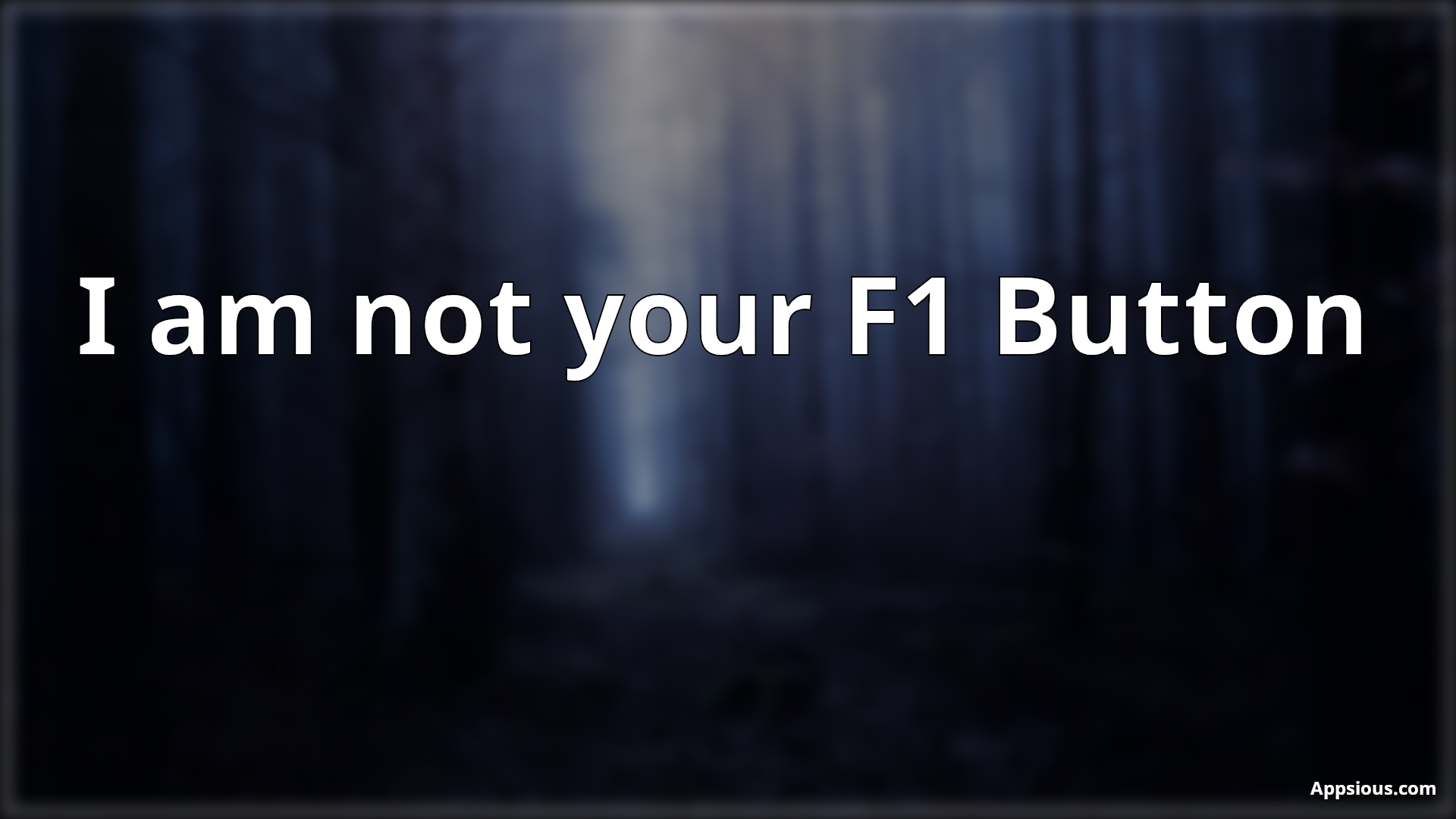 I am not your F1 Button