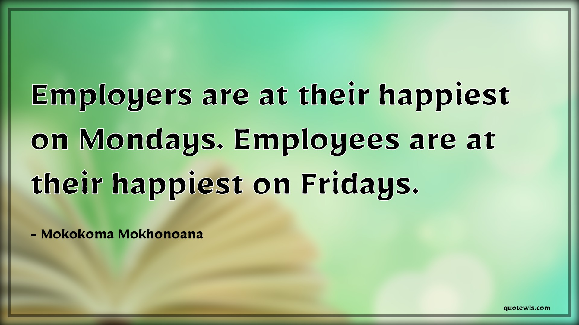 Employers are at their happiest on Mondays. Employees are at their happiest on Fridays.