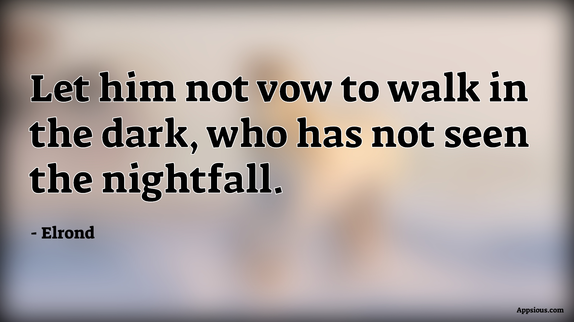 Let him not vow to walk in the dark, who has not seen the nightfall.