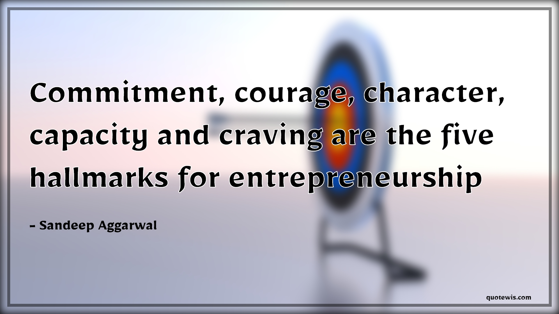 Commitment, courage, character, capacity and craving are the five hallmarks for entrepreneurship