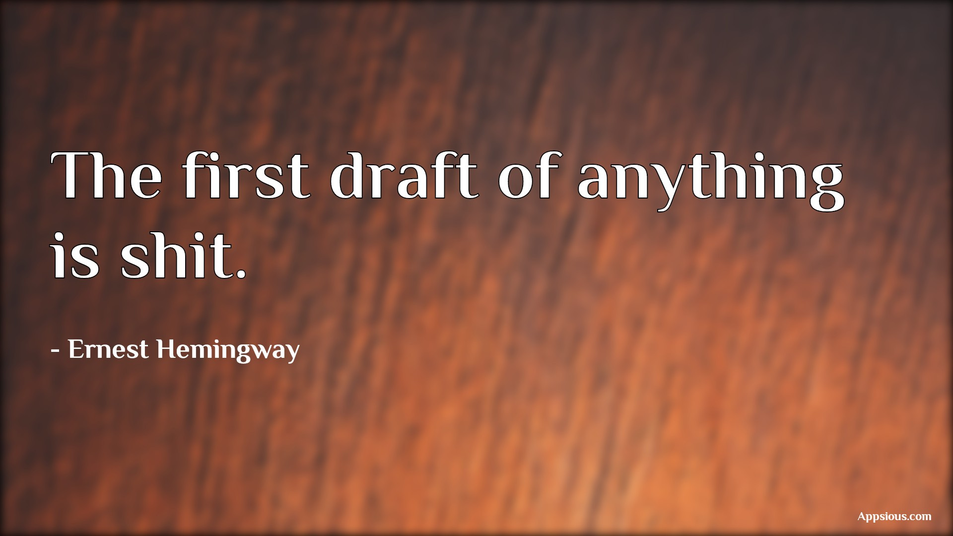 The first draft of anything is shit.