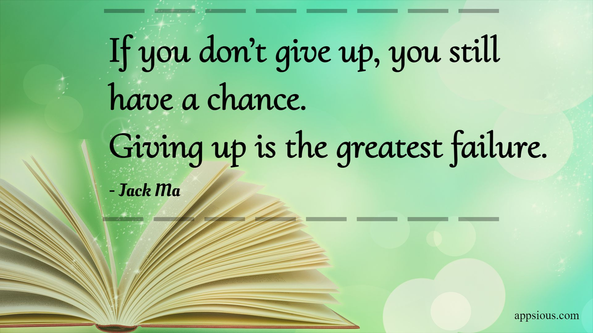 If you don't give up, you still have a chance. Giving up is the greatest failure.