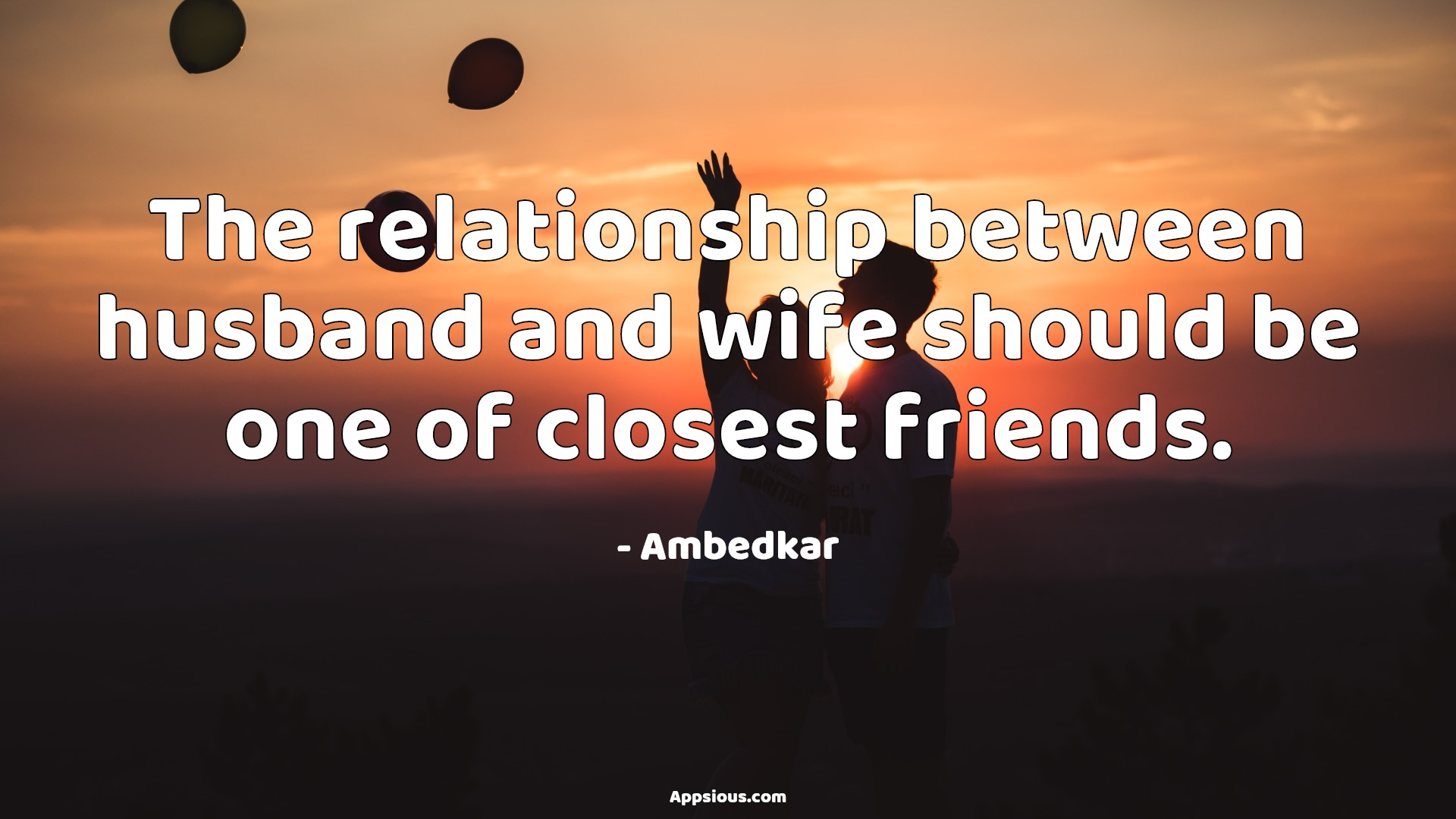 The relationship between husband and wife should be one of closest friends.
