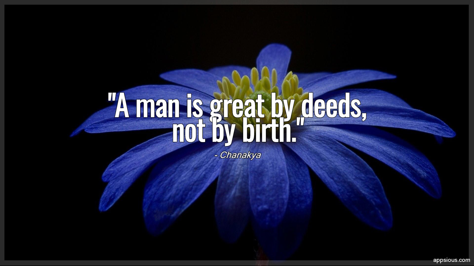 A man is great by deeds, not by birth.