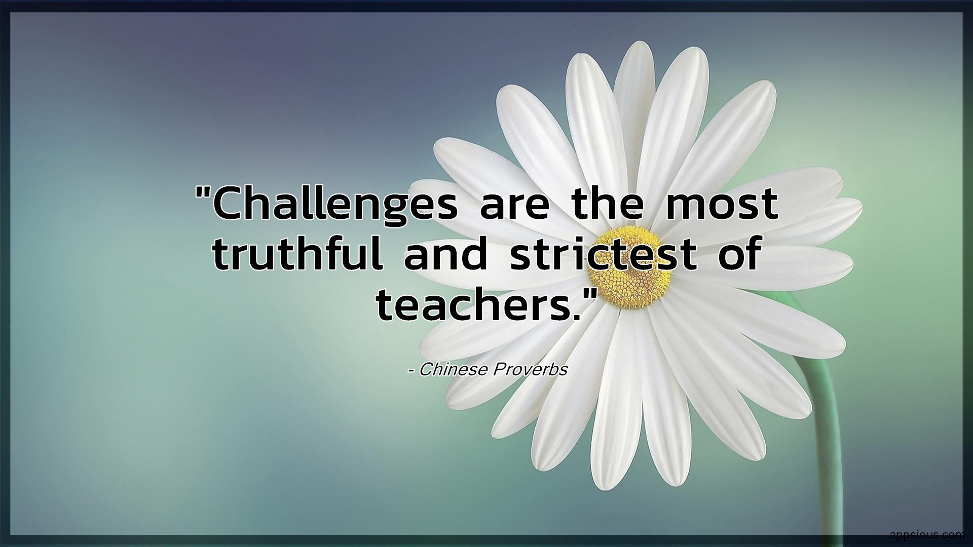 Challenges are the most truthful and strictest of teachers.