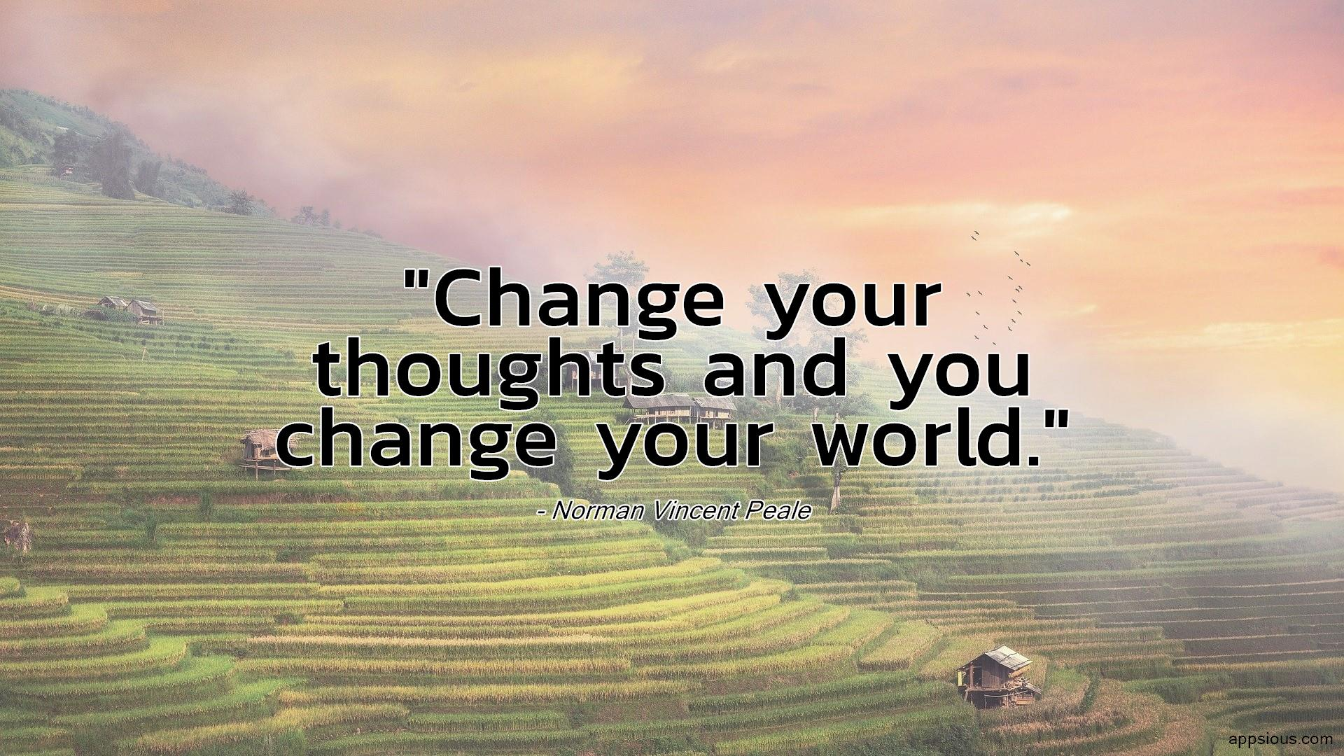 Change your thoughts and you change your world.