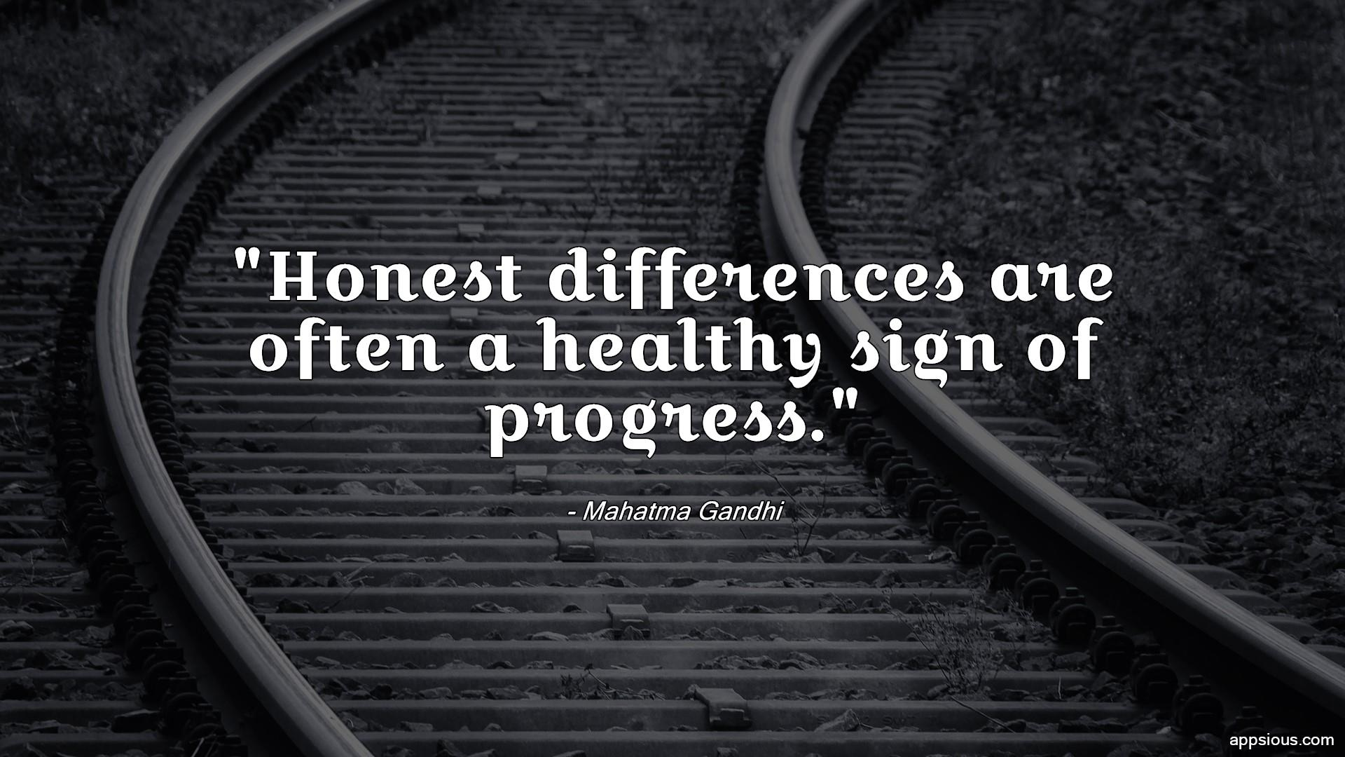 Honest differences are often a healthy sign of progress.