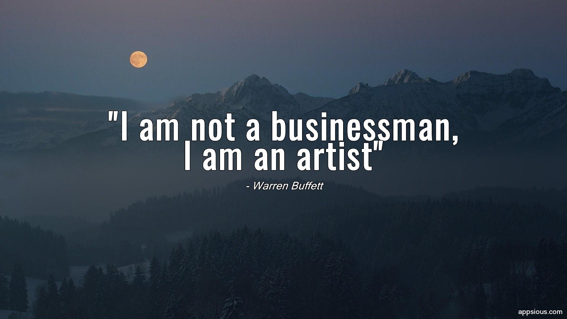 I am not a businessman, I am an artist