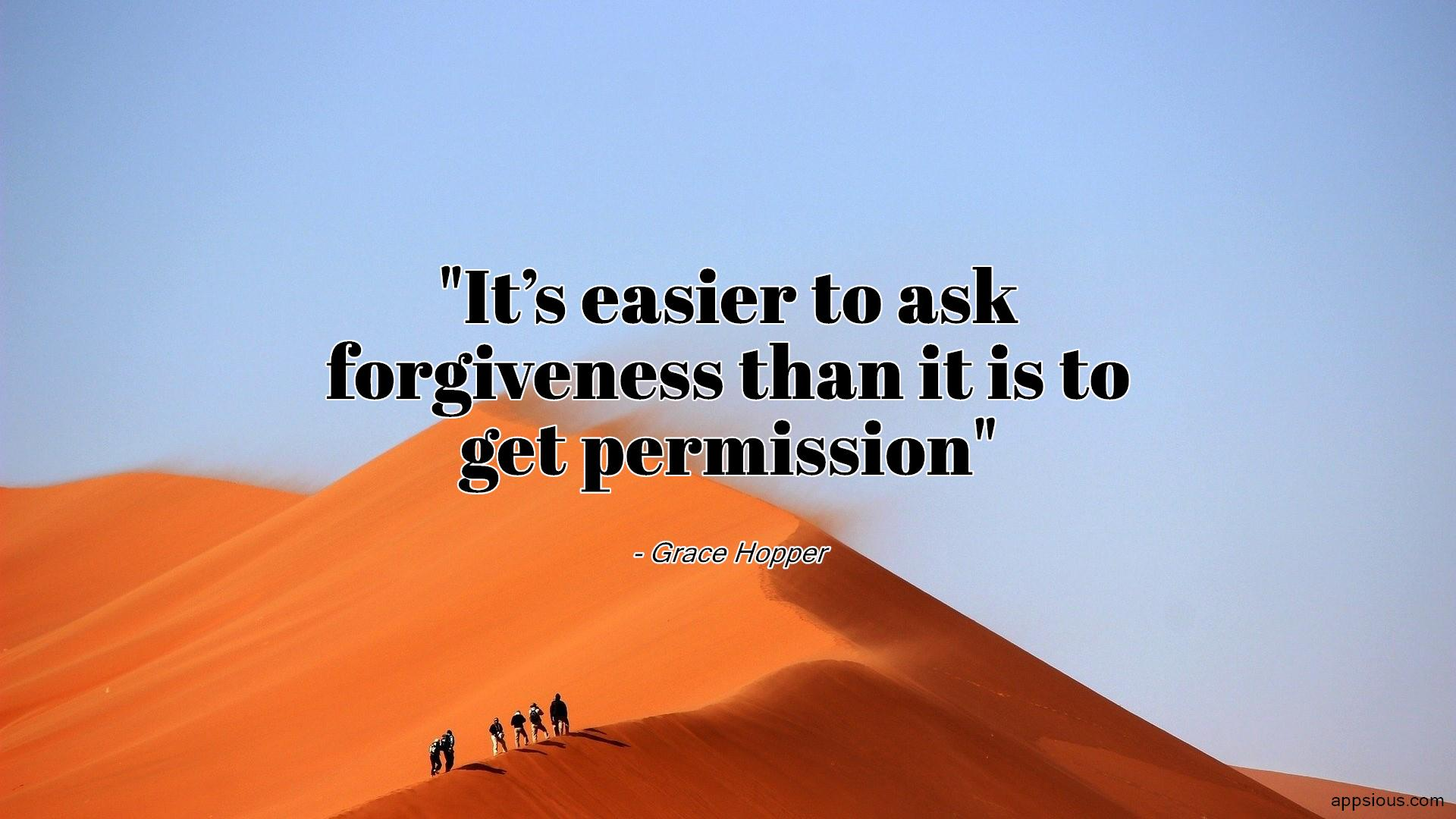 It's easier to ask forgiveness than it is to get permission