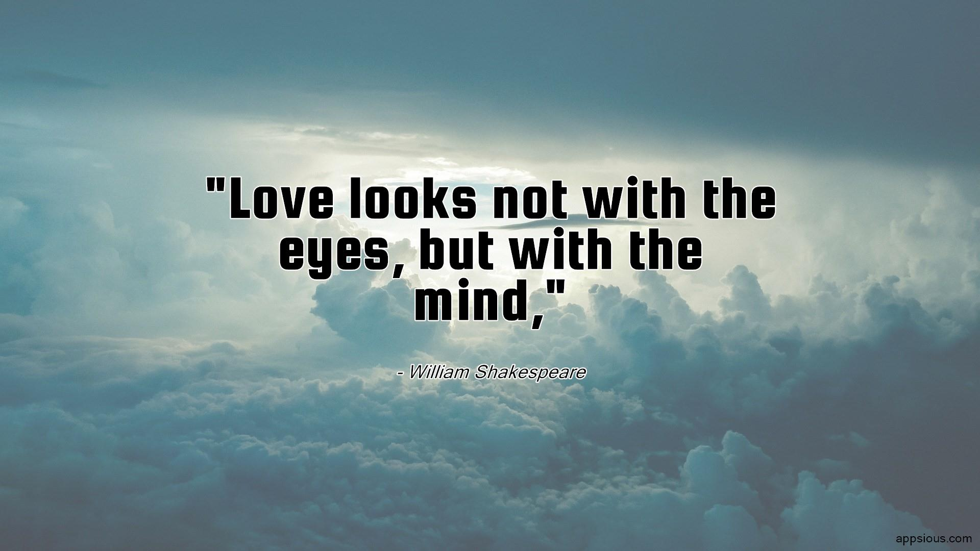 Love looks not with the eyes, but with the mind,