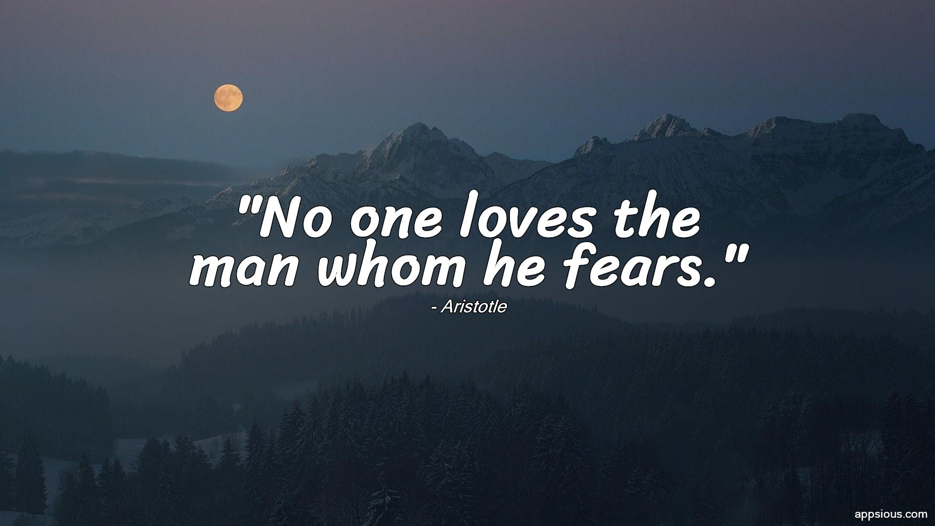 No one loves the man whom he fears.