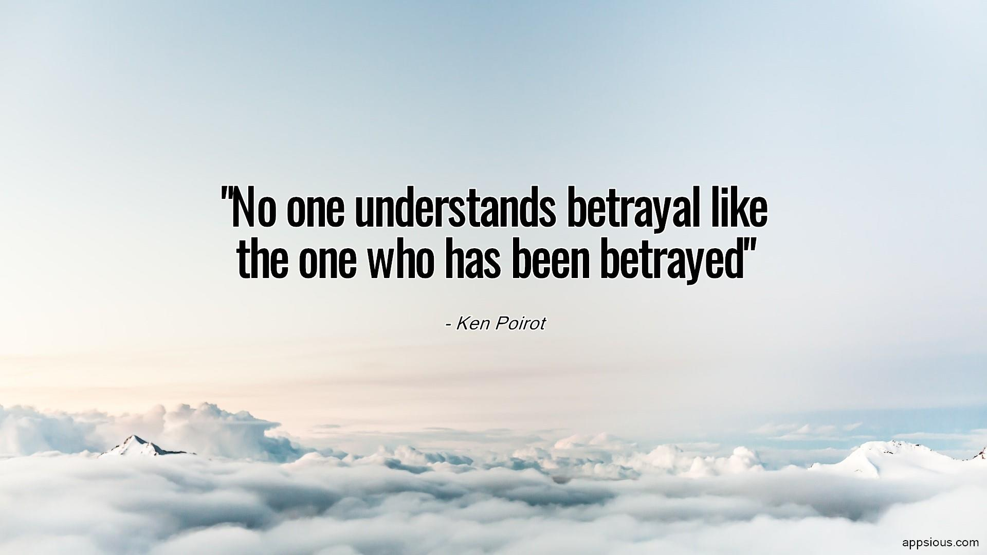 No one understands betrayal like the one who has been betrayed
