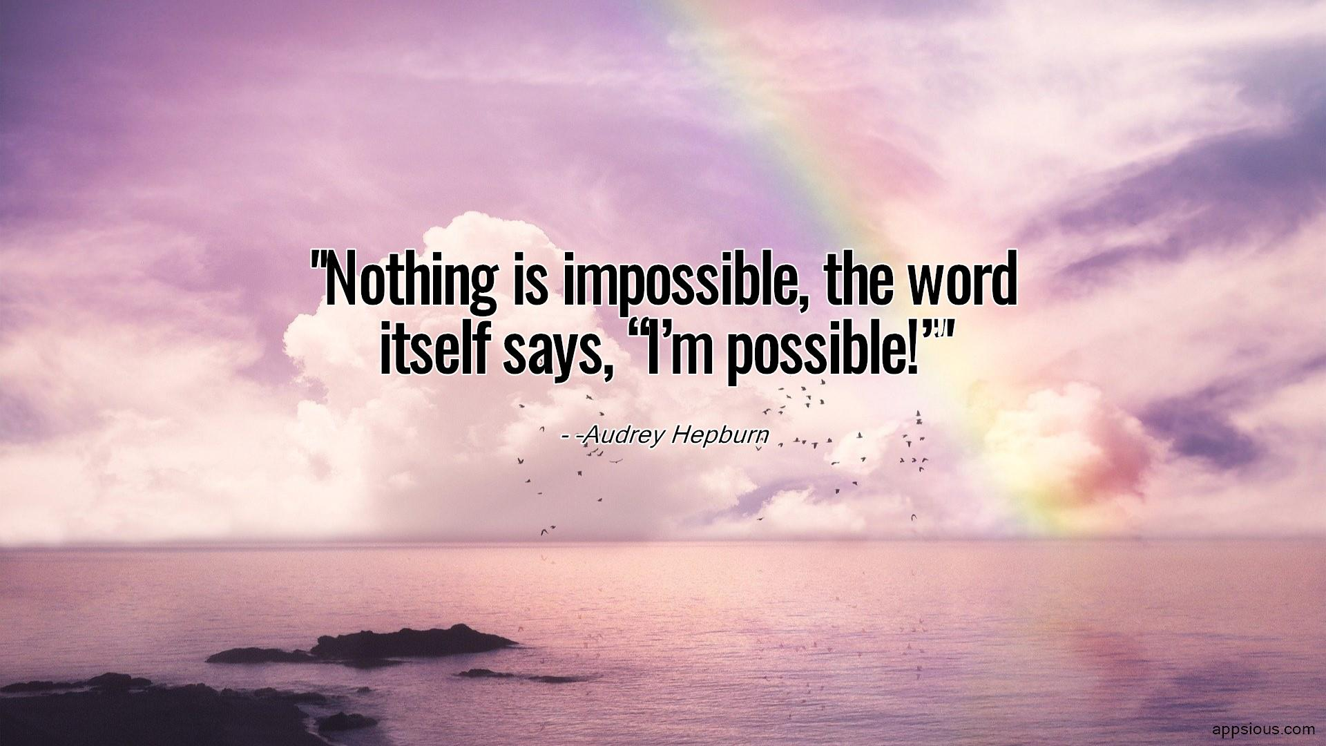 """Nothing is impossible, the word itself says, """"I'm possible!"""""""